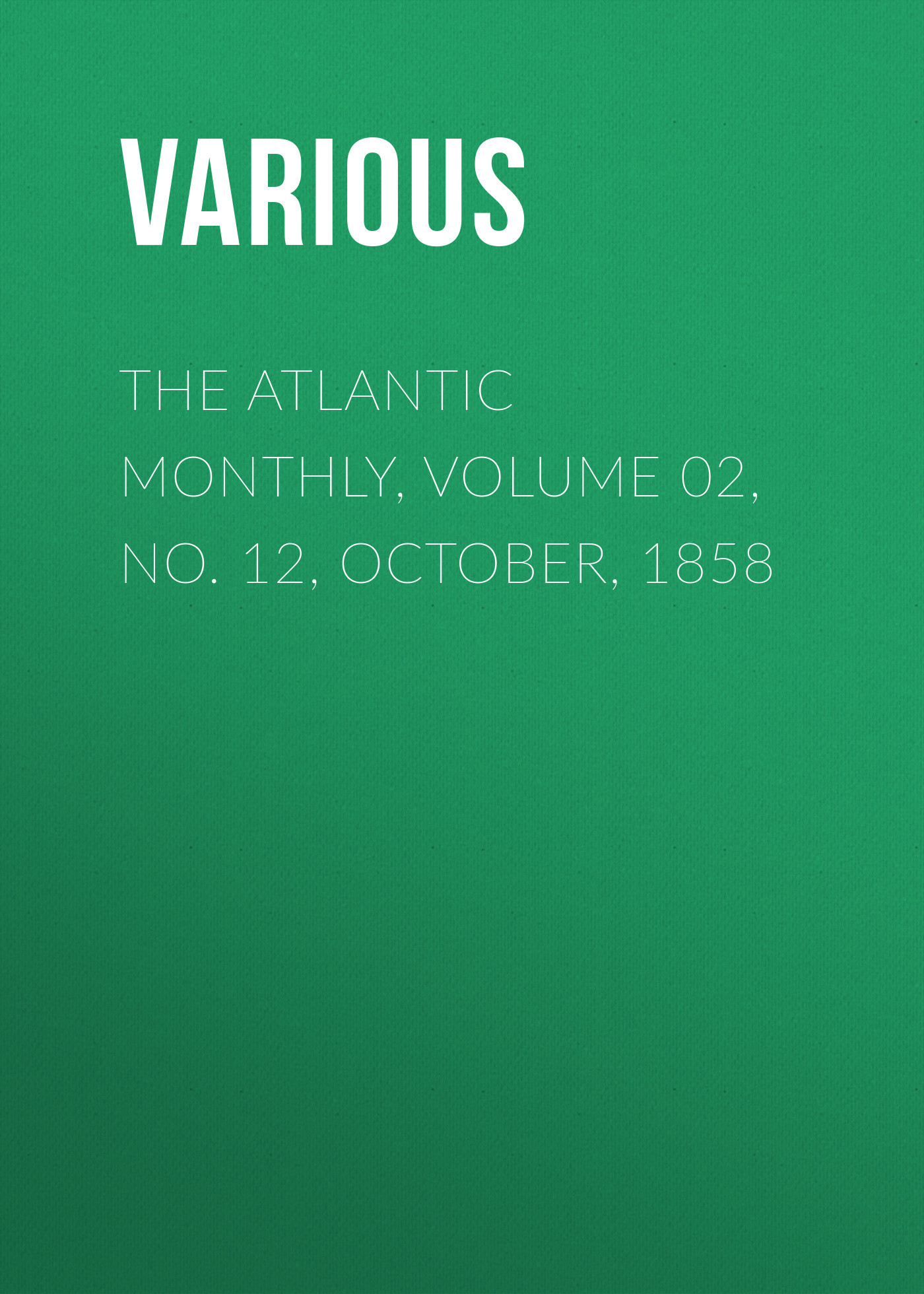 The Atlantic Monthly, Volume 02, No. 12, October, 1858