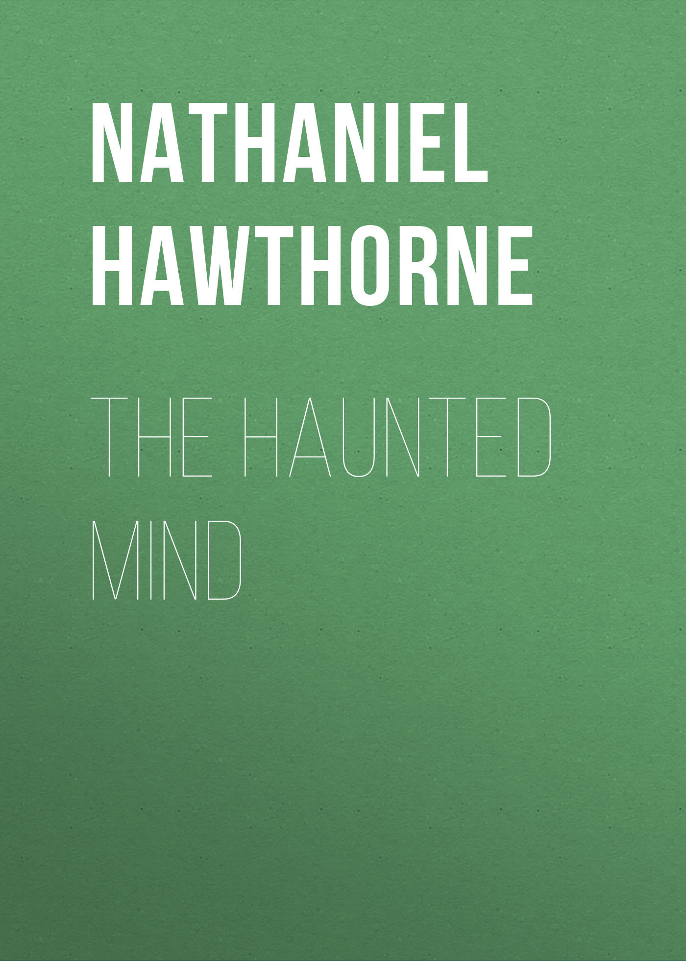 Nathaniel Hawthorne The Haunted Mind the mind club