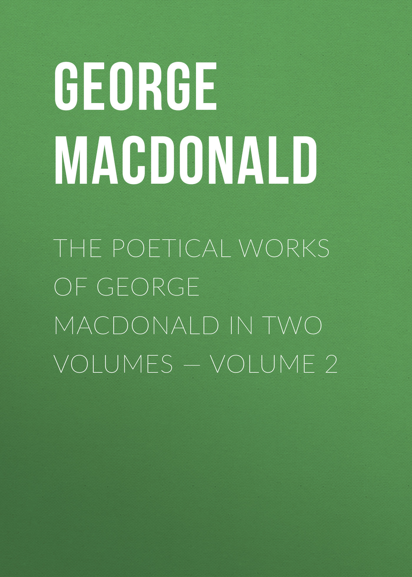 George MacDonald The poetical works of George MacDonald in two volumes — Volume 2 george thorogood george thorogood party of one