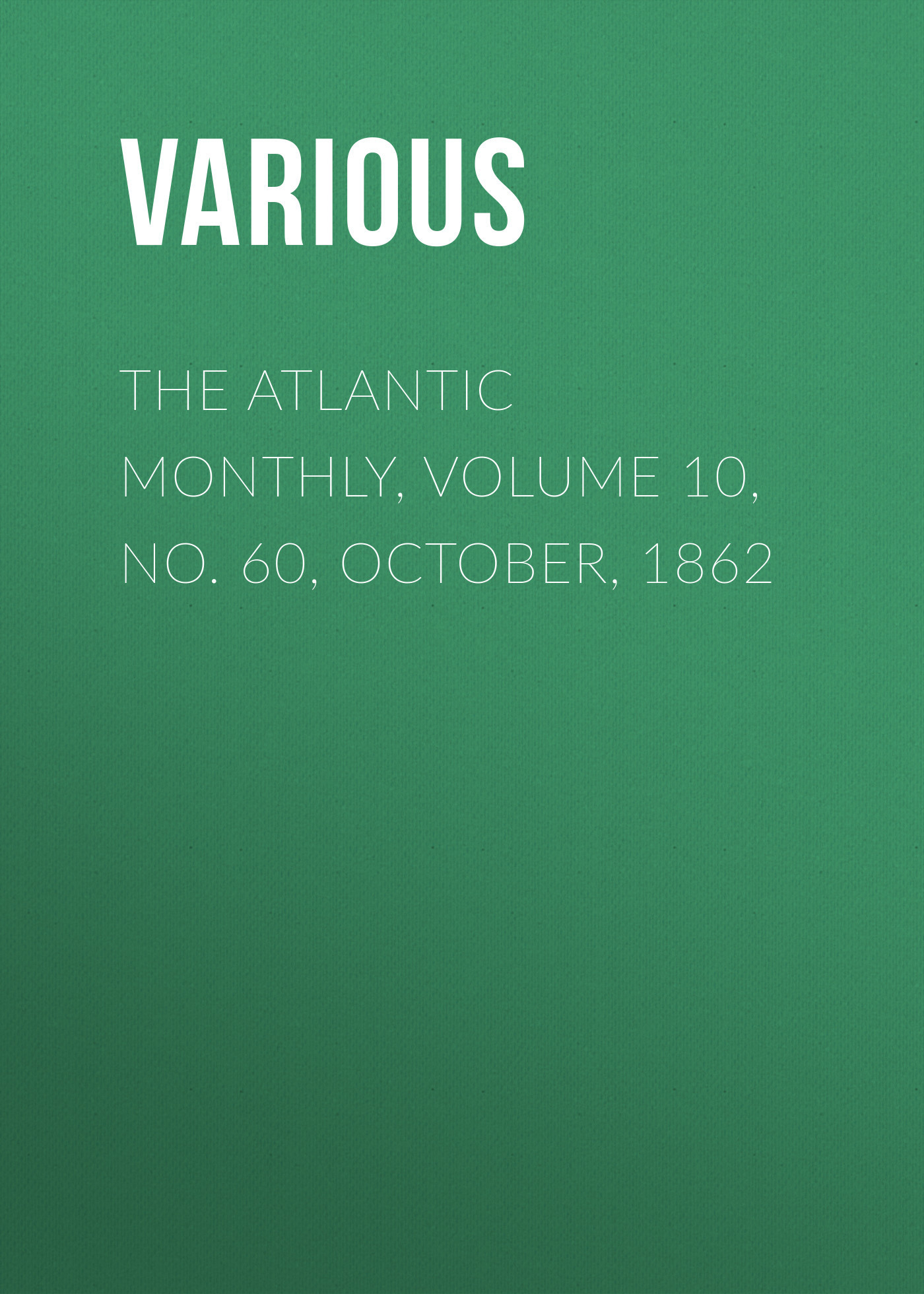 The Atlantic Monthly, Volume 10, No. 60, October, 1862