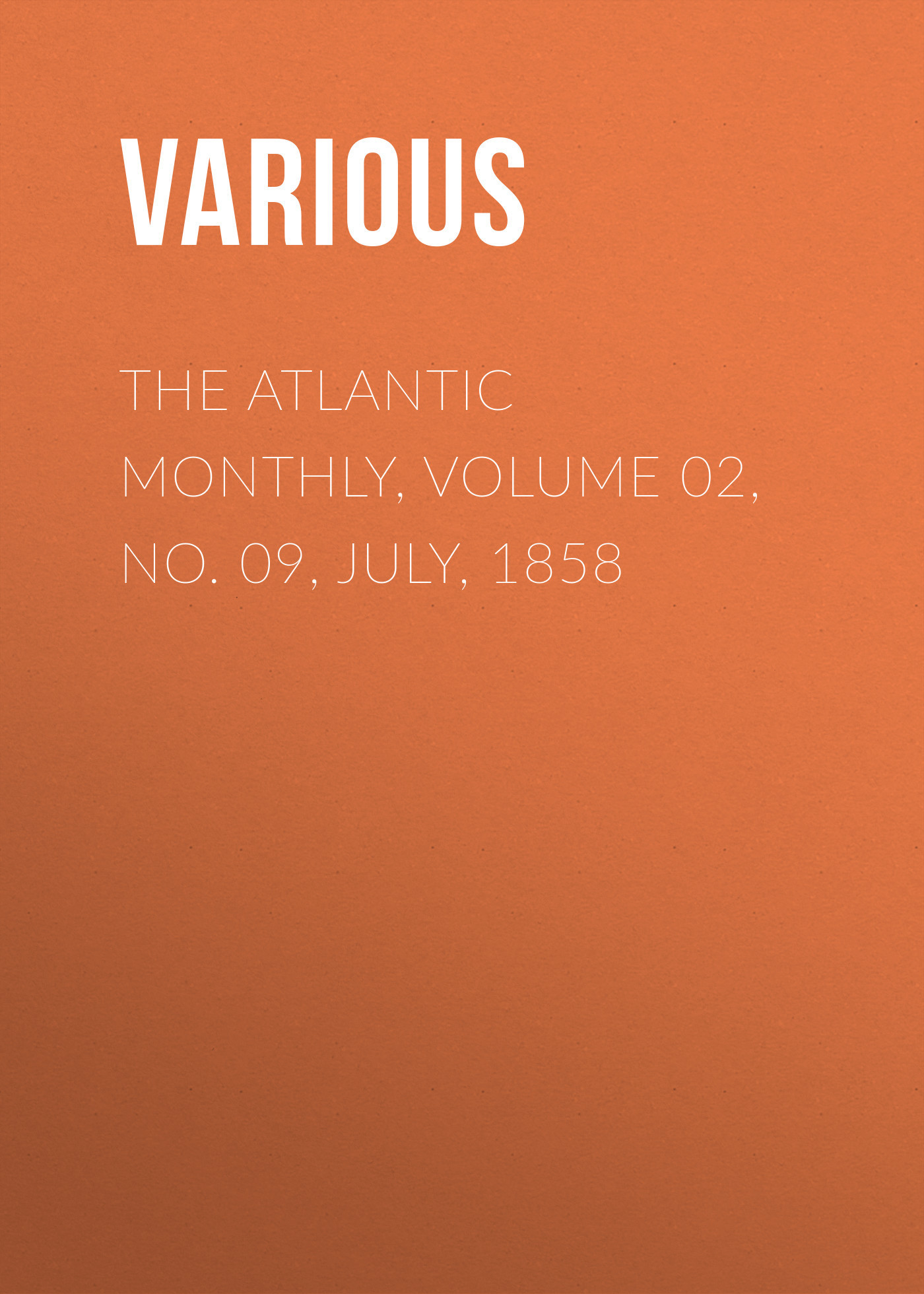 The Atlantic Monthly, Volume 02, No. 09, July, 1858