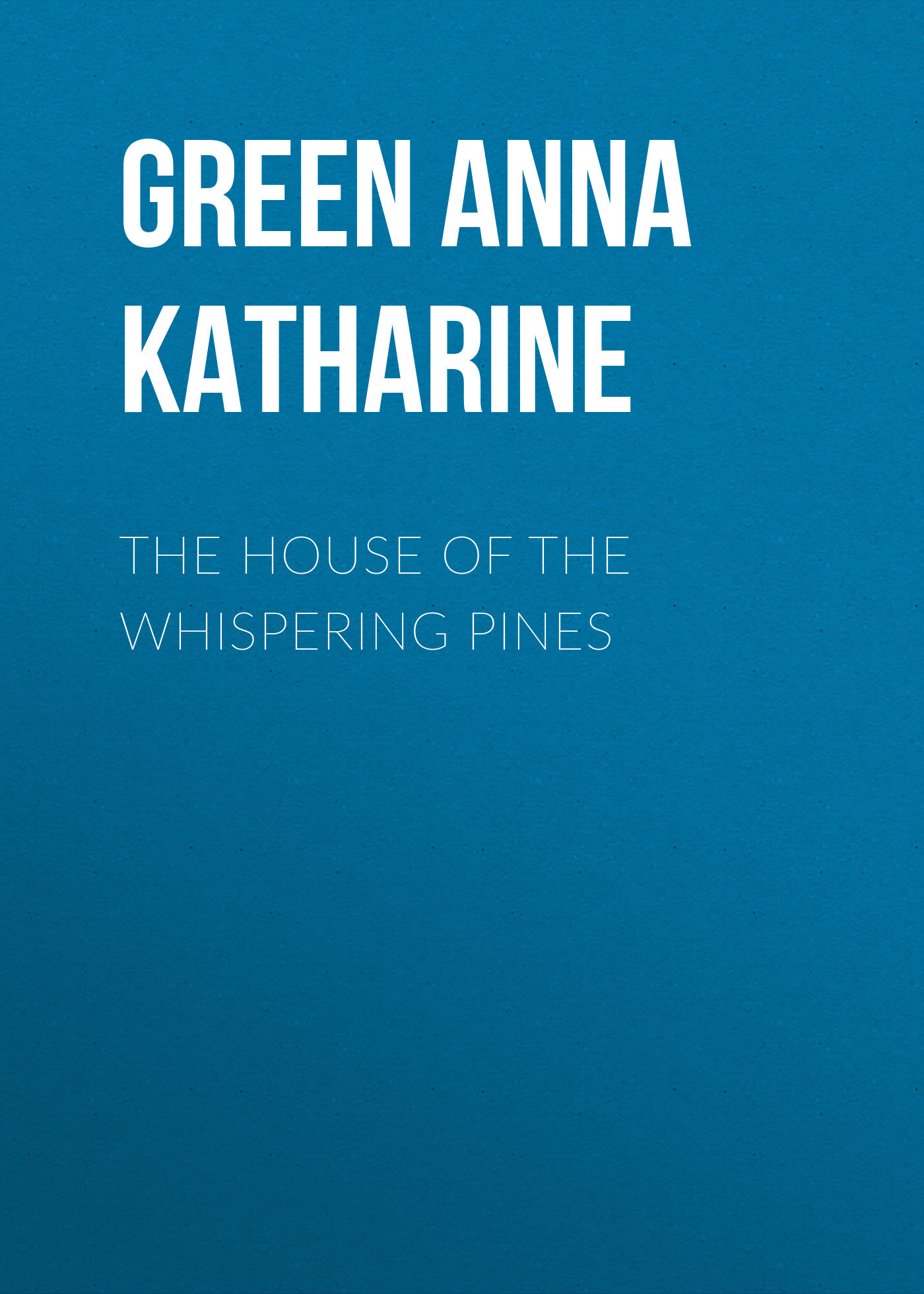 Green Anna Katharine The House of the Whispering Pines