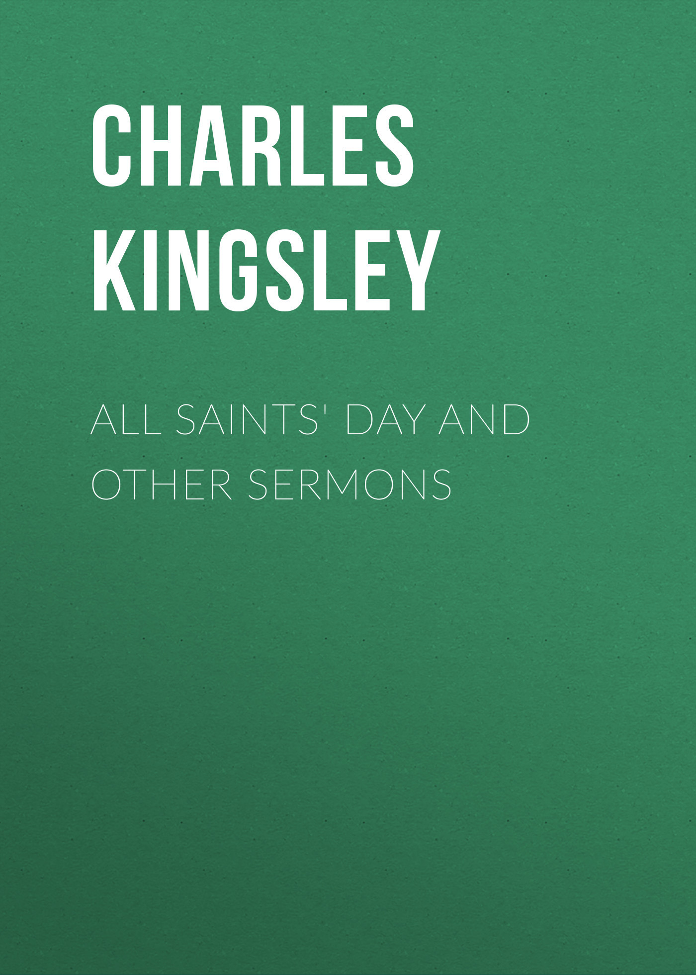 Charles Kingsley All Saints' Day and Other Sermons the all saints day lovers