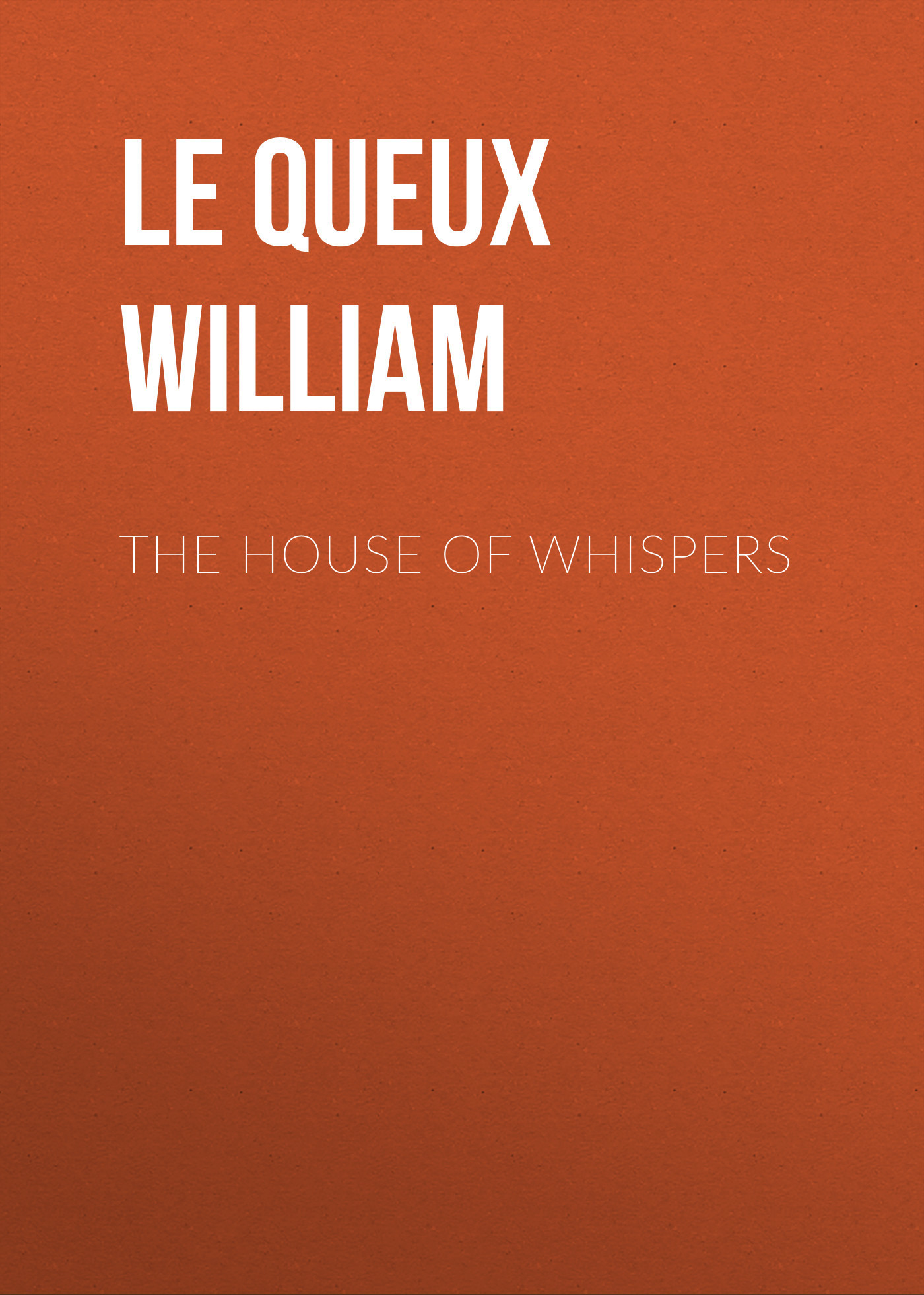 Le Queux William The House of Whispers гвоздики the xi che magic butterfly whispers