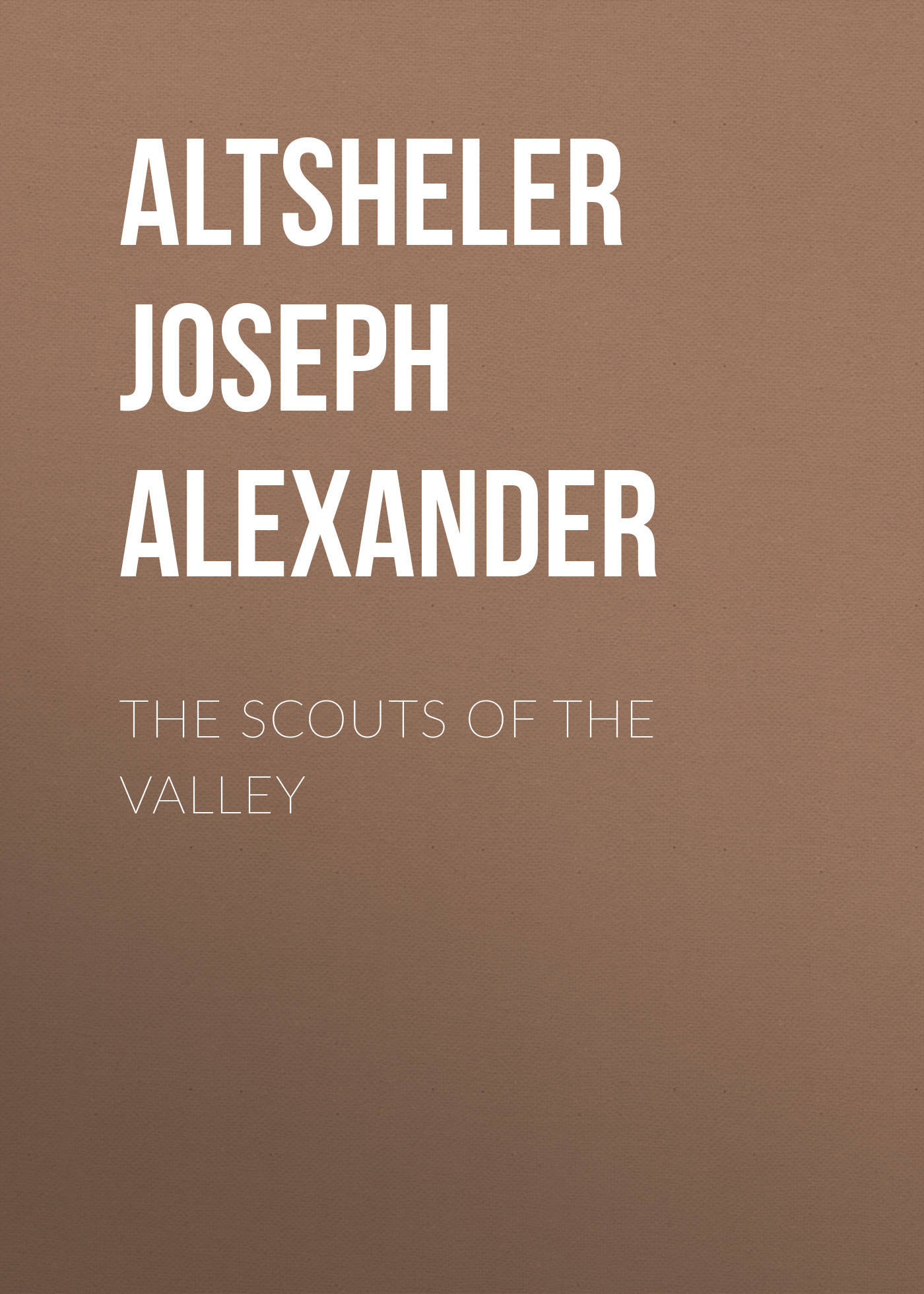 Altsheler Joseph Alexander The Scouts of the Valley soone valley heaven at the verge of wreck