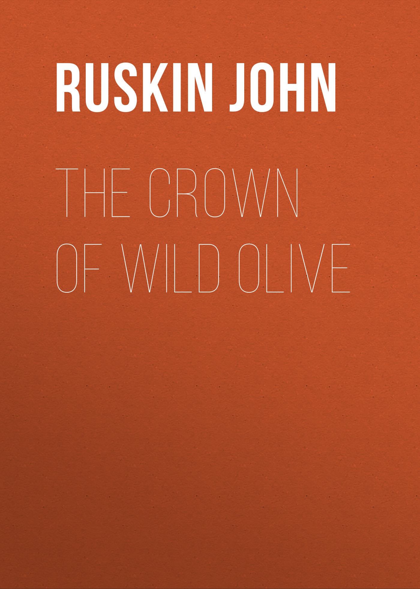 Ruskin John The Crown of Wild Olive the silver crown
