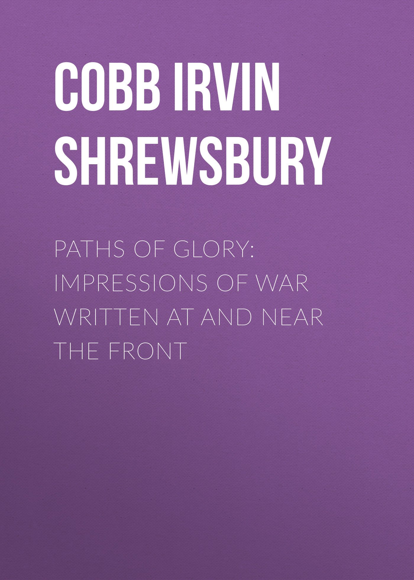 Cobb Irvin Shrewsbury Paths of Glory: Impressions of War Written at and Near the Front майка print bar винсент и джулс