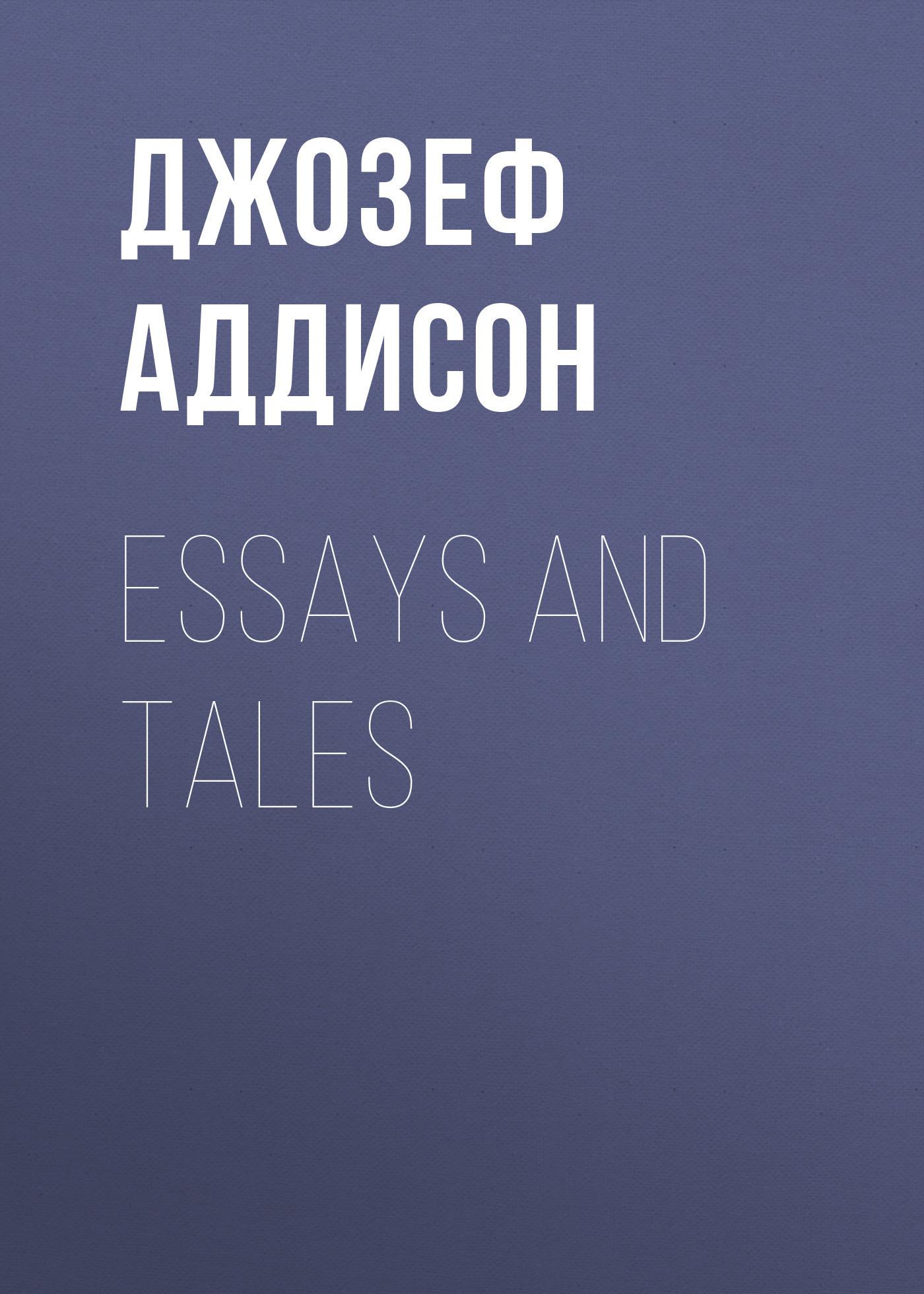 Джозеф Аддисон Essays and Tales