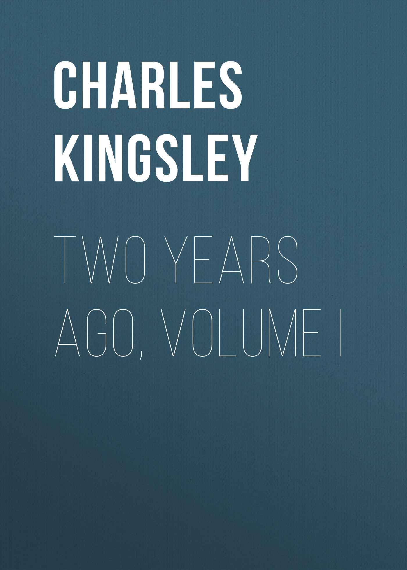 Charles Kingsley Two Years Ago, Volume I flight volume two