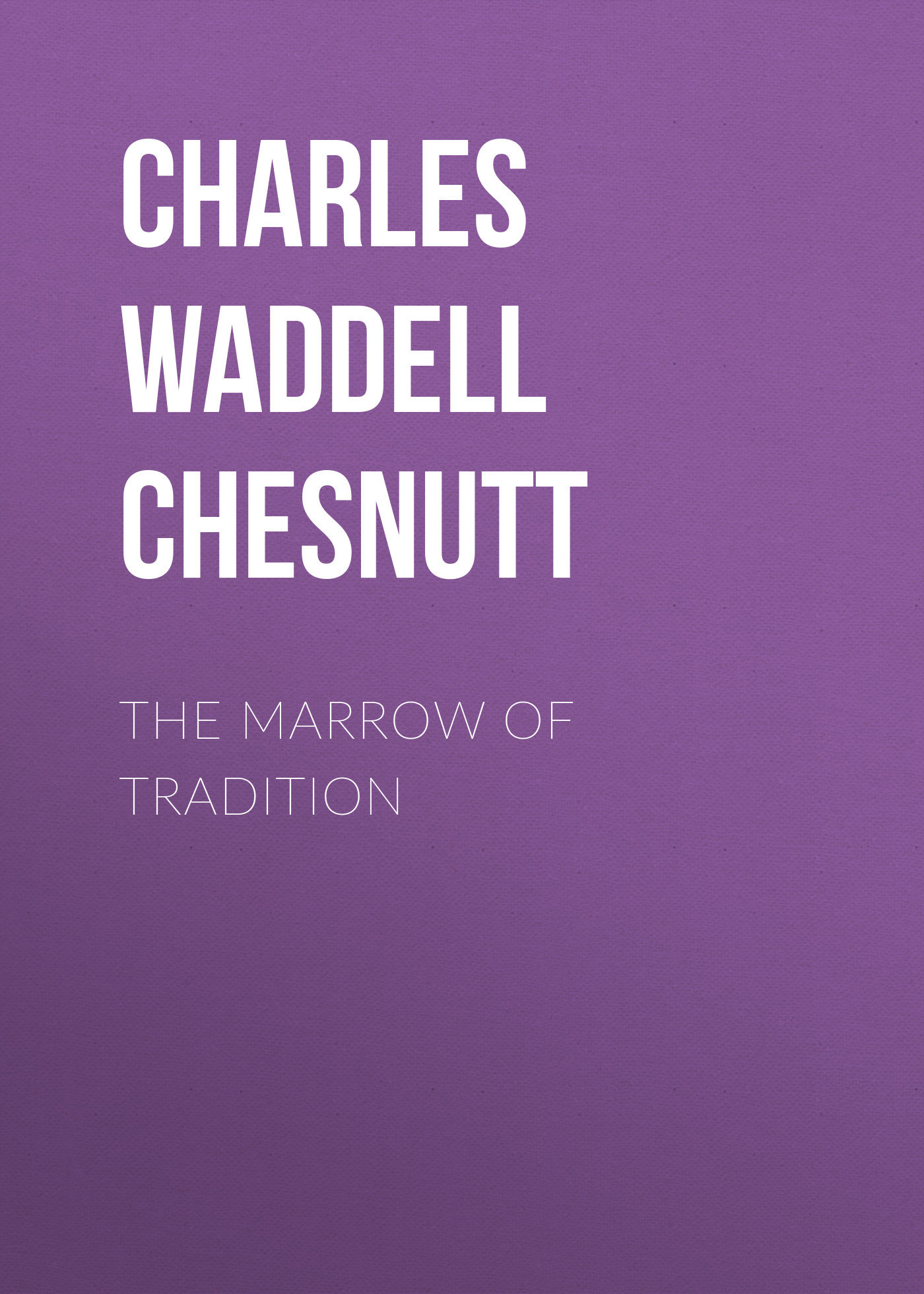 Charles Waddell Chesnutt The Marrow of Tradition charles perrault kuldjuustega kaunitar