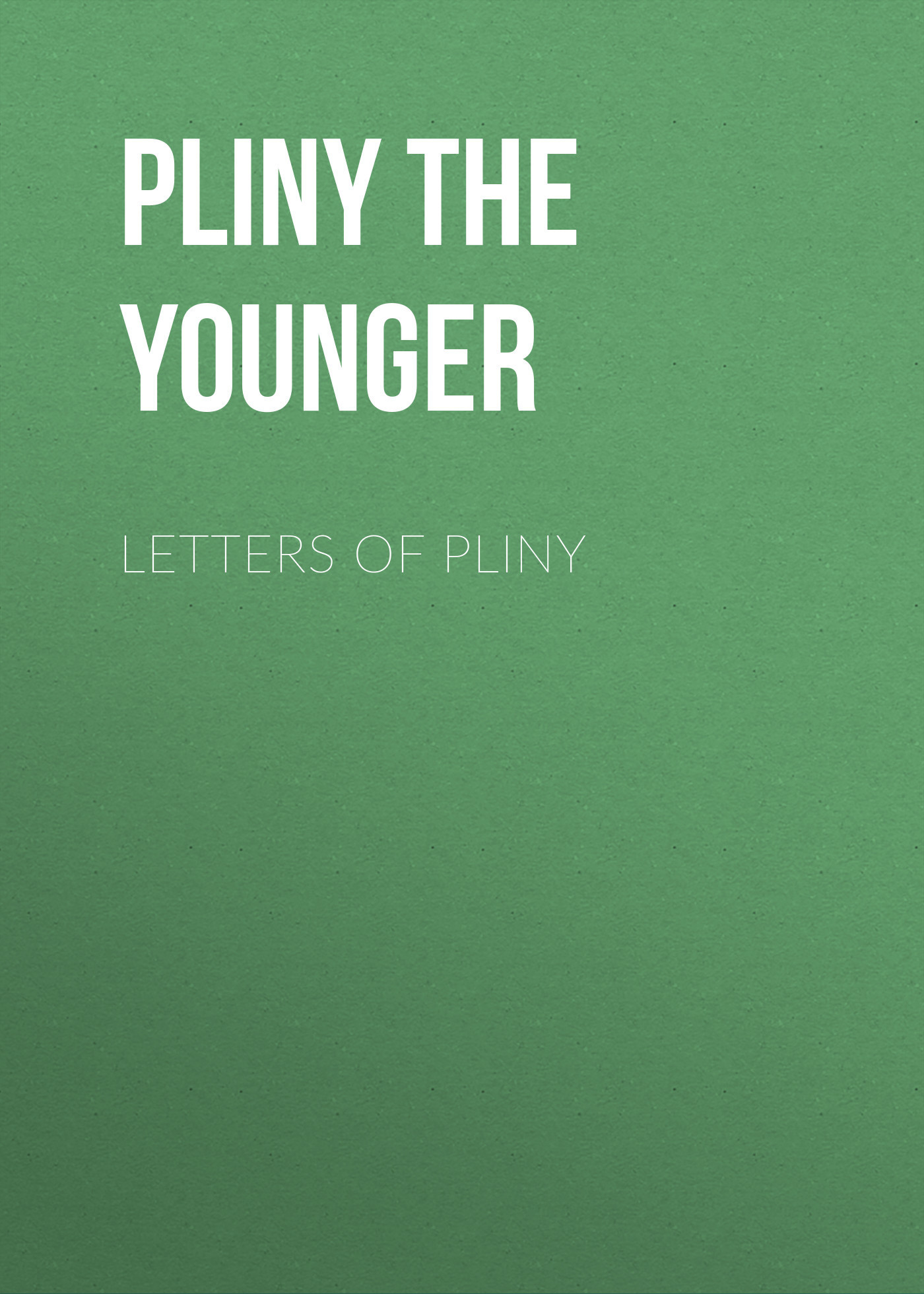 Pliny the Younger Letters of Pliny
