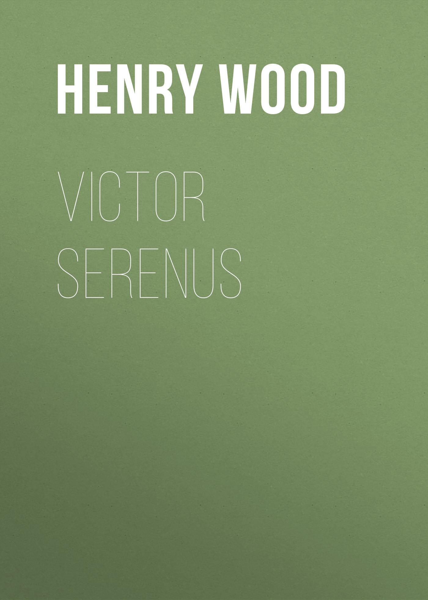 Henry Wood Victor Serenus henry wood trevlyn hold