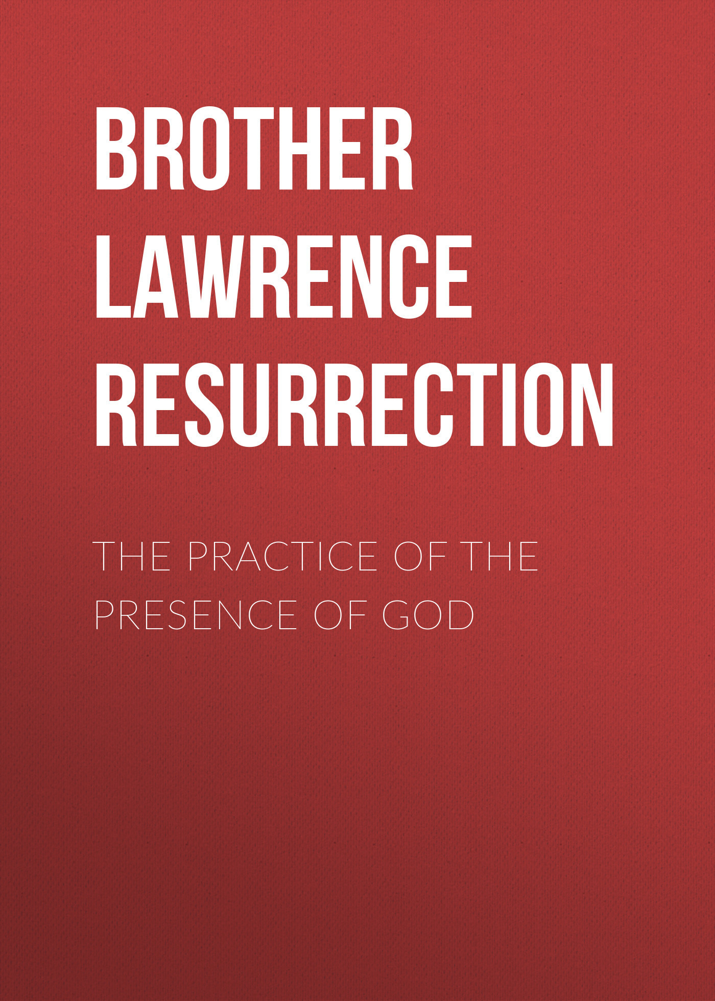 Фото Brother Lawrence of the Resurrection The Practice of the Presence of God