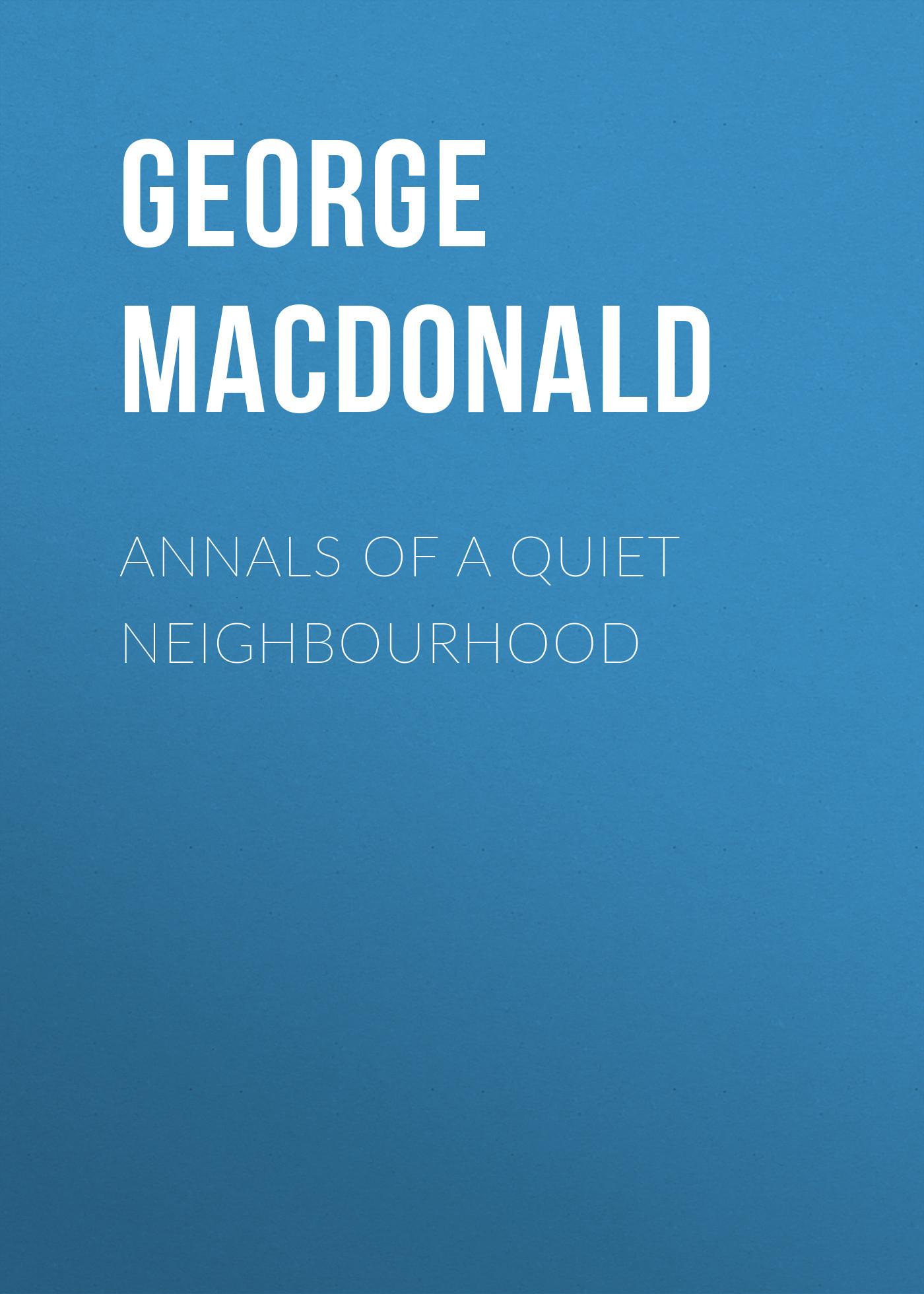 George MacDonald Annals of a Quiet Neighbourhood