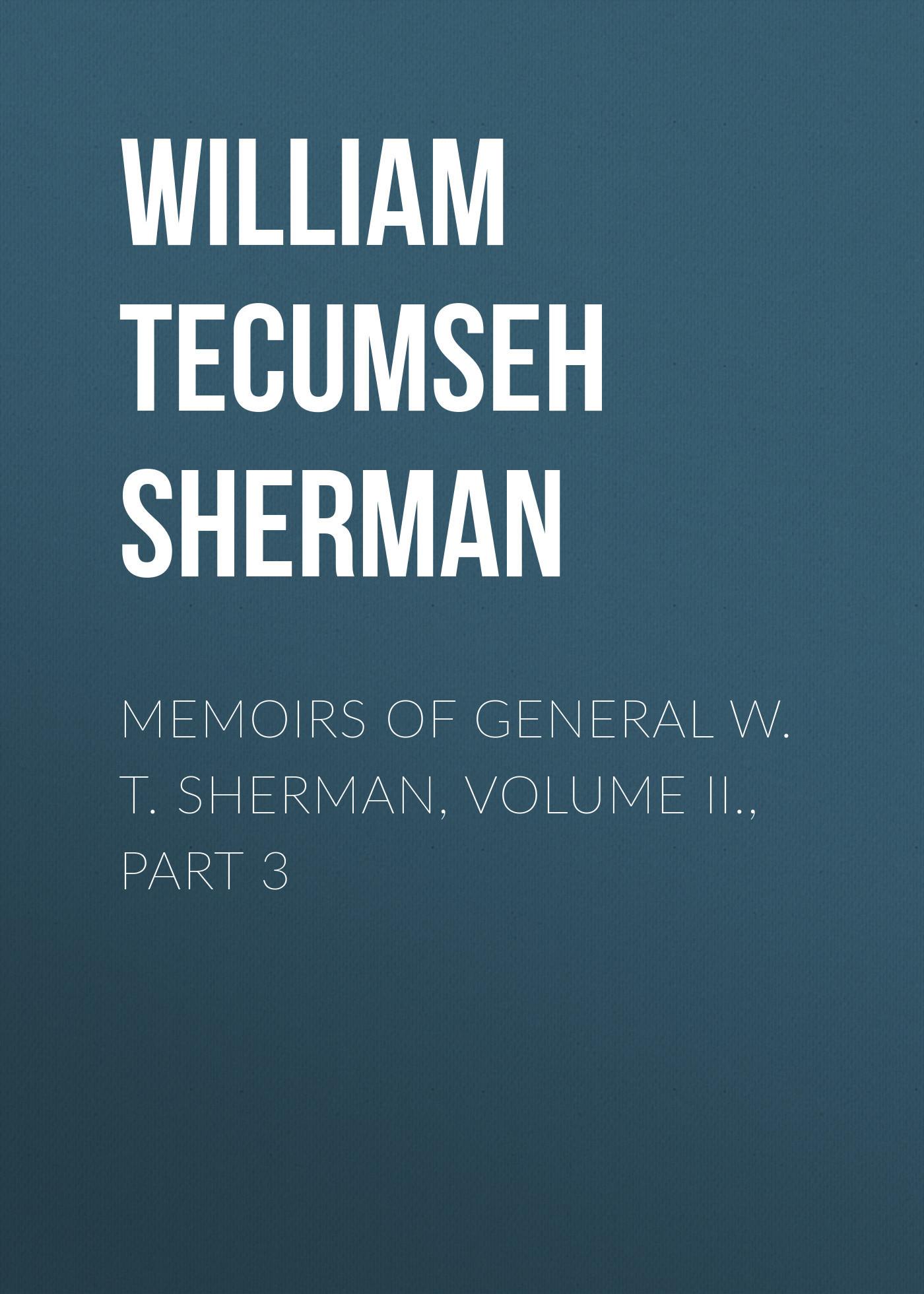 William Tecumseh Sherman Memoirs of General W. T. Sherman, Volume II., Part 3 sherman