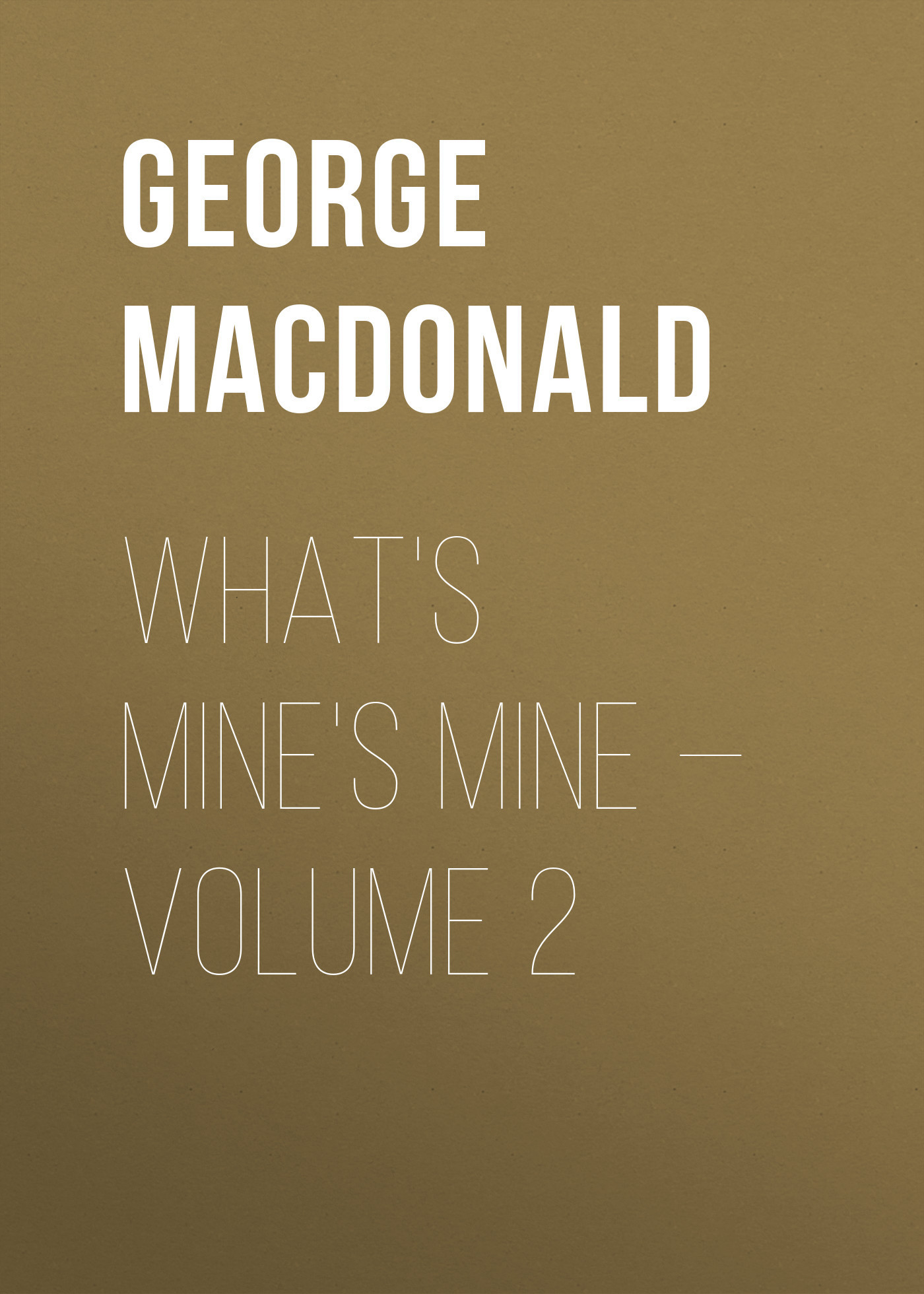 George MacDonald What's Mine's Mine — Volume 2 george macdonald what s mine s mine complete