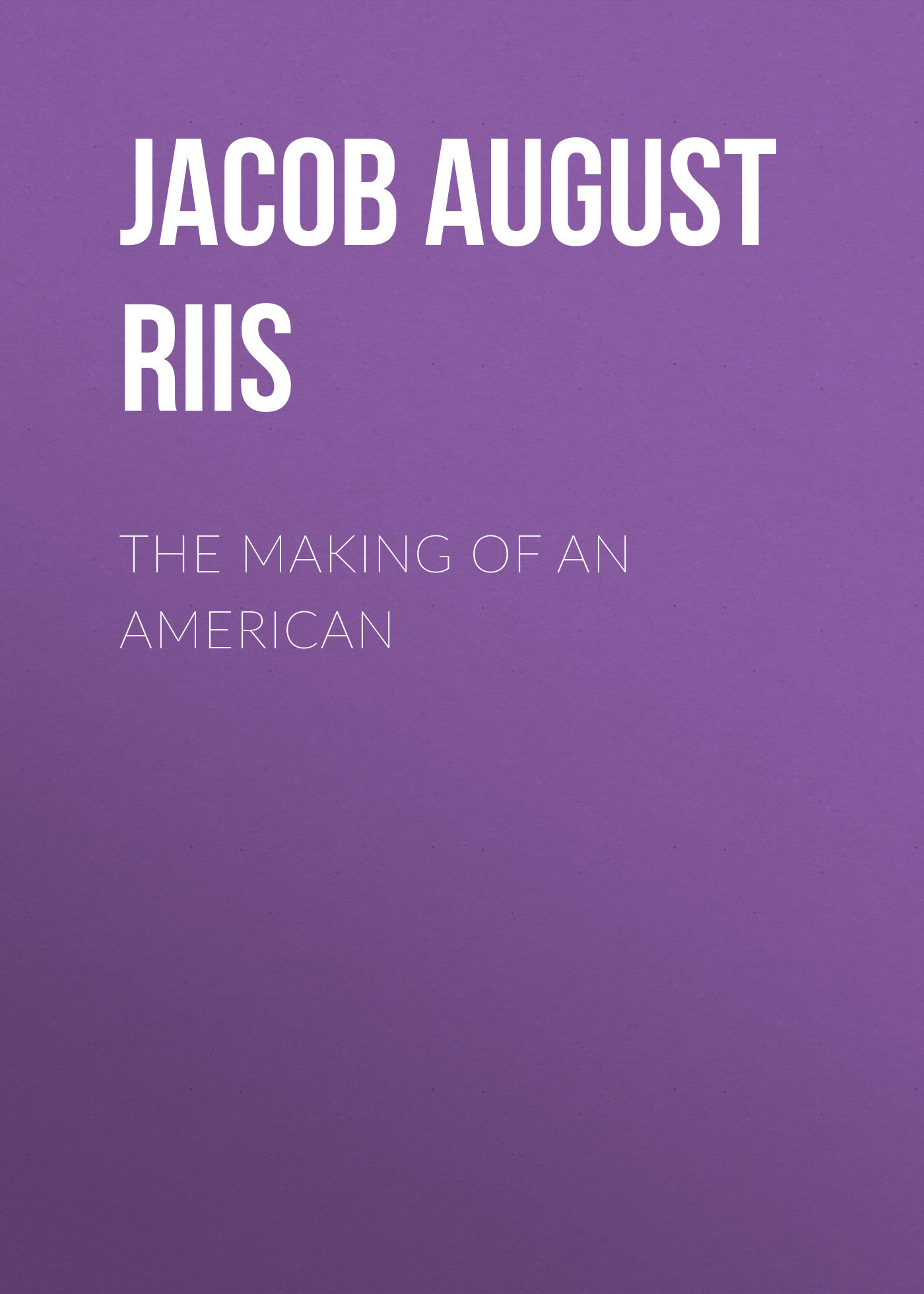 Jacob August Riis The Making of an American the outside of august