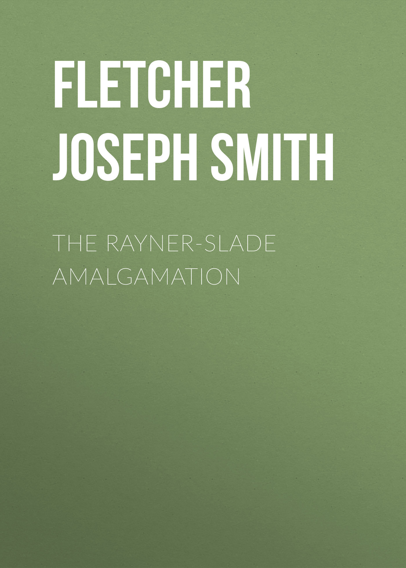 Fletcher Joseph Smith The Rayner-Slade Amalgamation slade house
