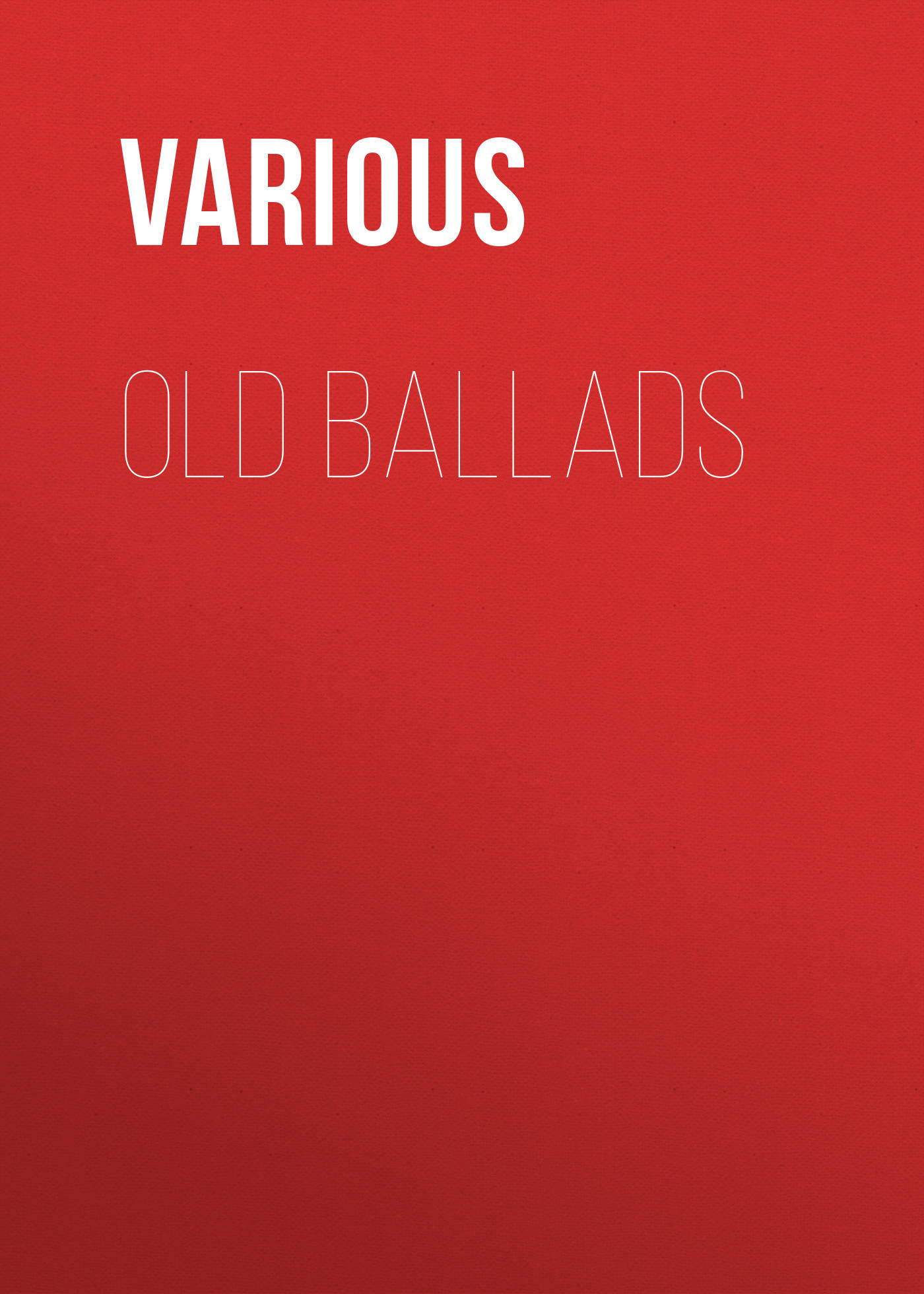 Various Old Ballads