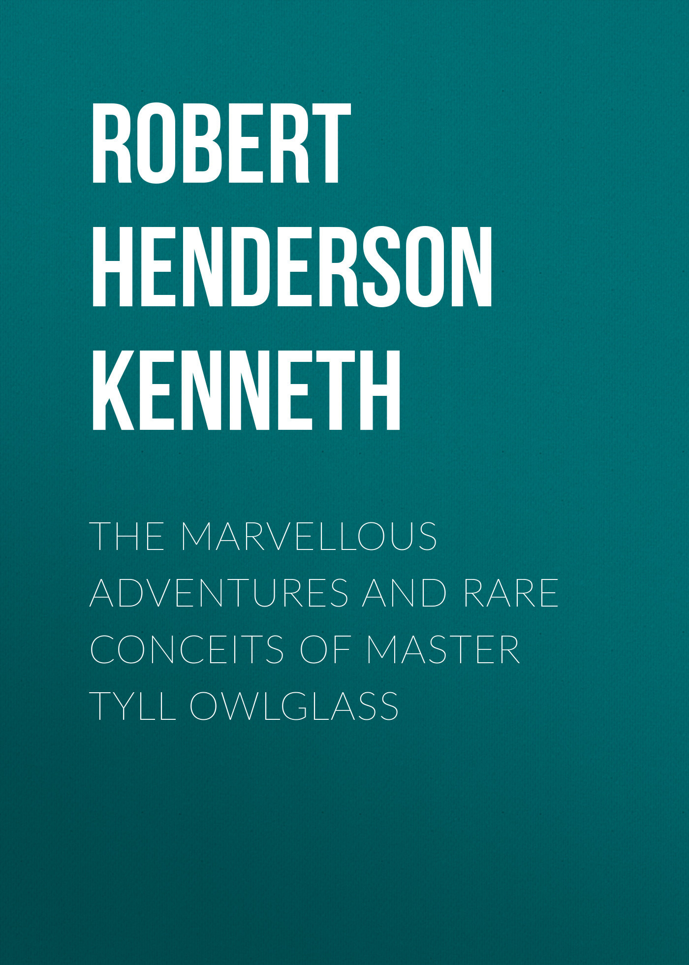 Robert Henderson Mackenzie Kenneth The Marvellous Adventures and Rare Conceits of Master Tyll Owlglass daphnis and chloe anthia and habrocomes trans henderson l069
