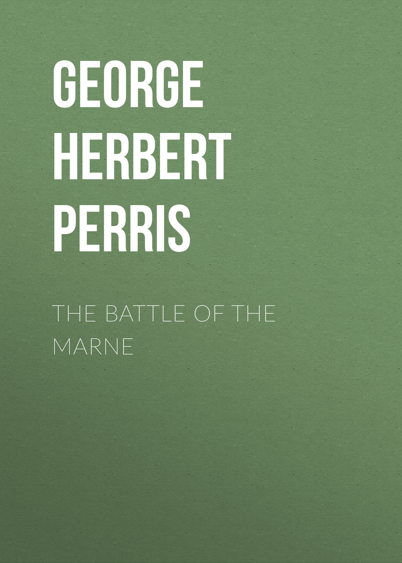 George Herbert Perris The Battle of the Marne wells herbert george the war of the worlds
