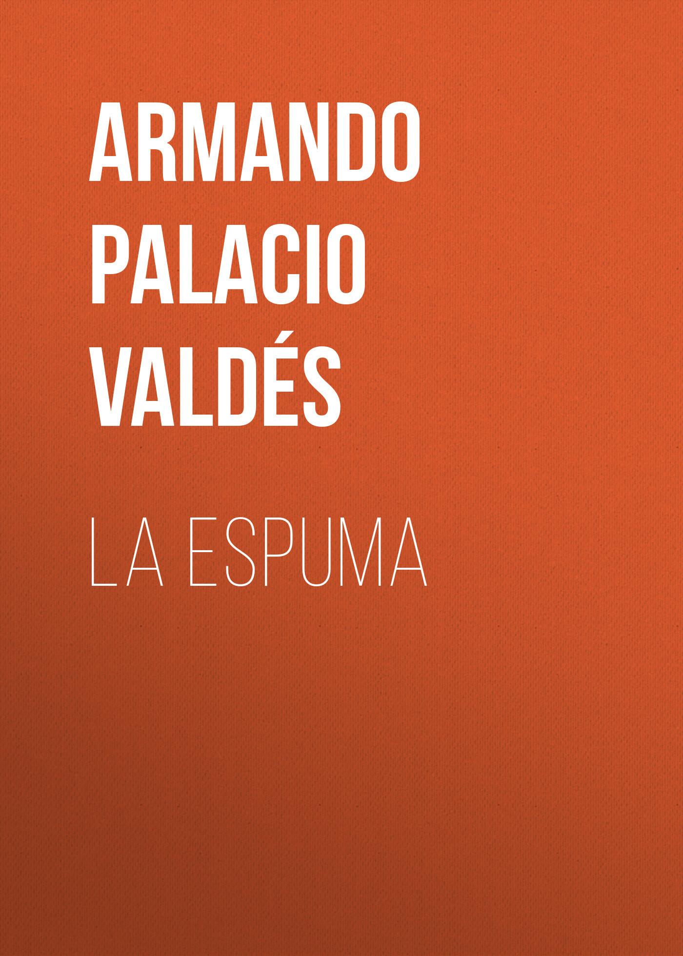 Armando Palacio Valdés La Espuma armando g tube 4 0