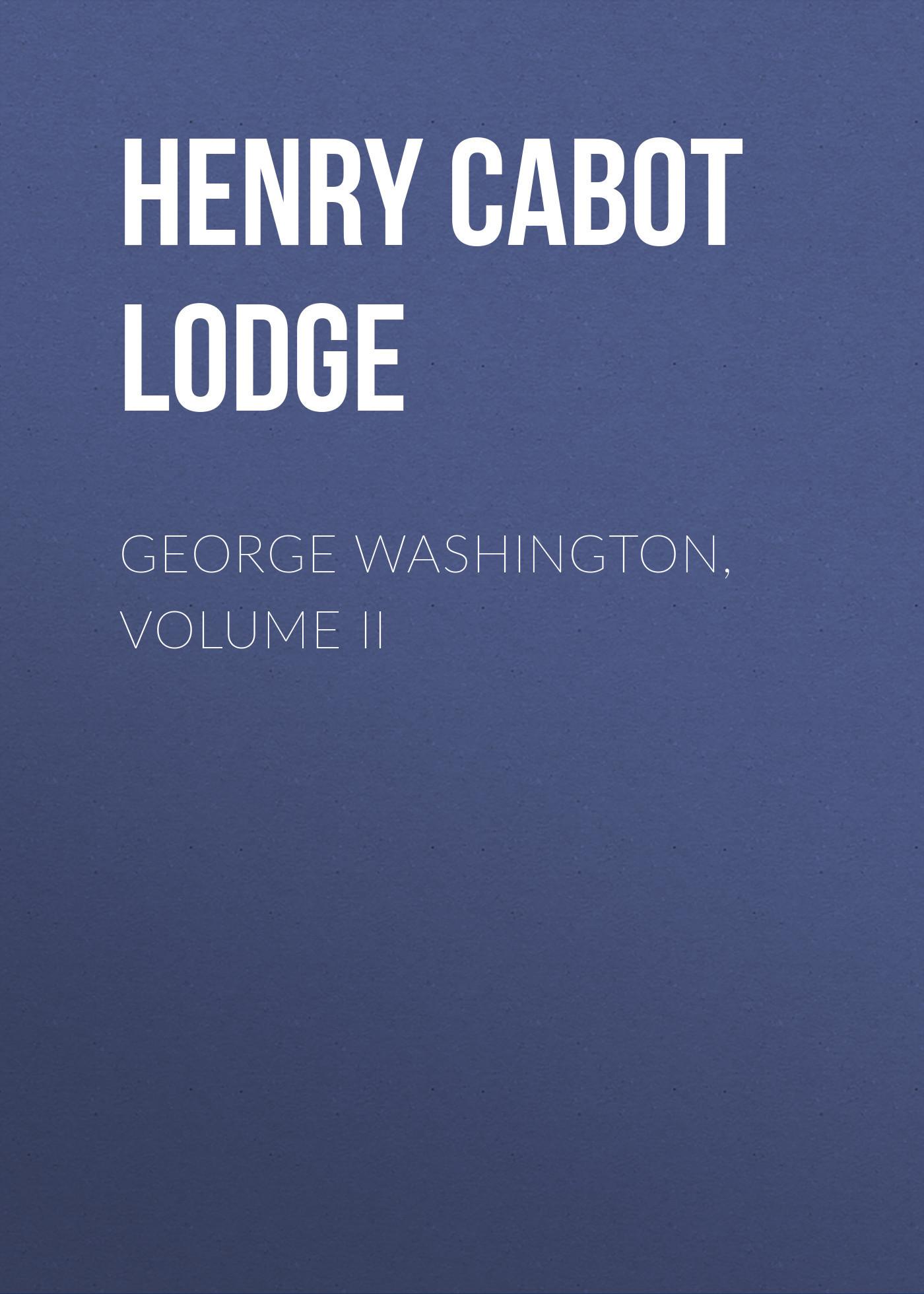 Henry Cabot Lodge George Washington, Volume II wodehouse p g not george washington