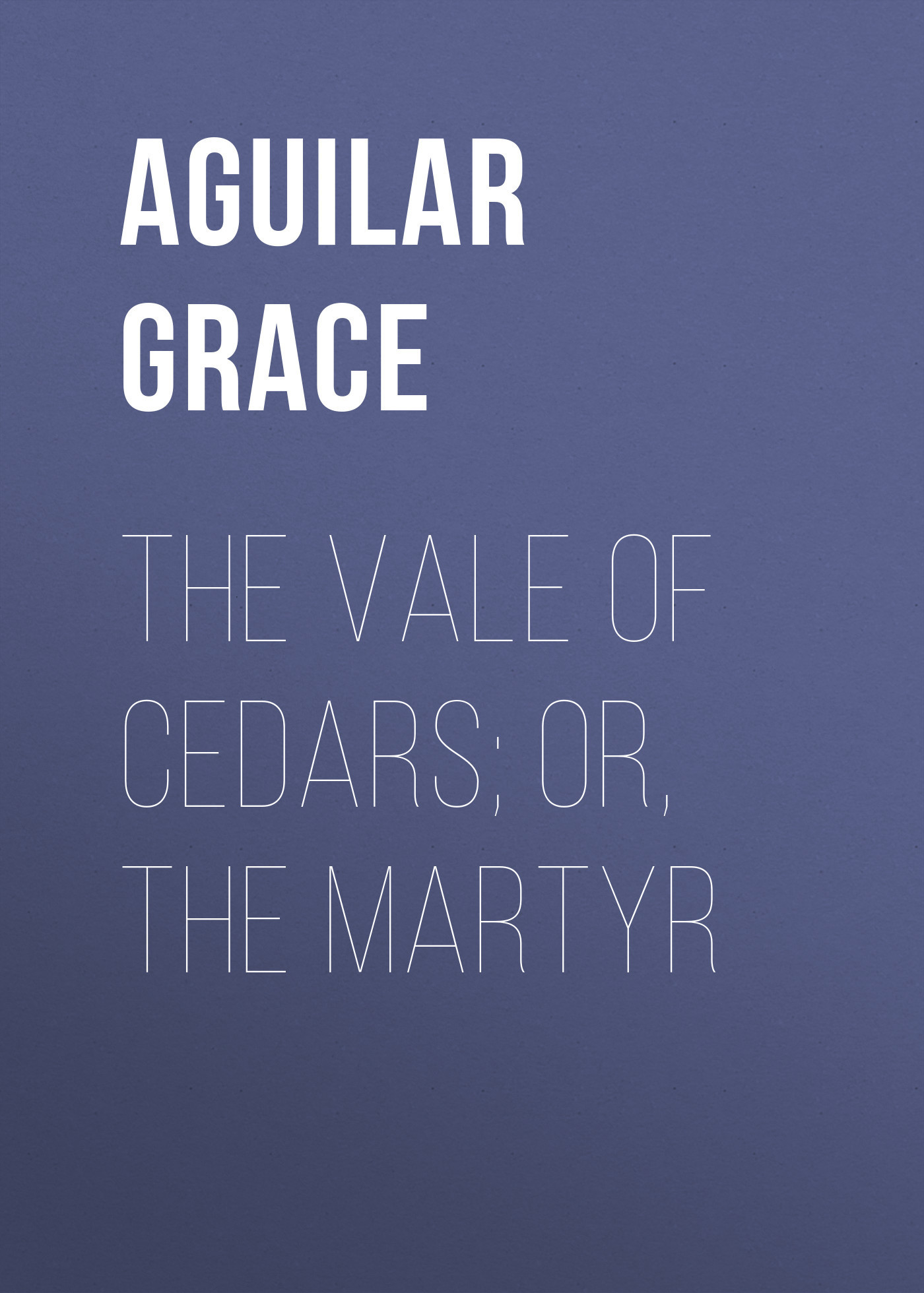 Aguilar Grace The Vale of Cedars; Or, The Martyr картридж для принтера befonfor crg 525 725 925 toner cartridge hp ce285a 285 285a 85a hp laserjet p1102 1102w m1132 1212 1214 1217 for lbp 6000 3010 ce285a
