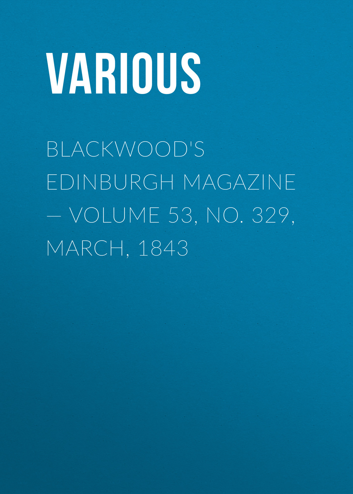 Blackwood's Edinburgh Magazine — Volume 53, No. 329, March, 1843