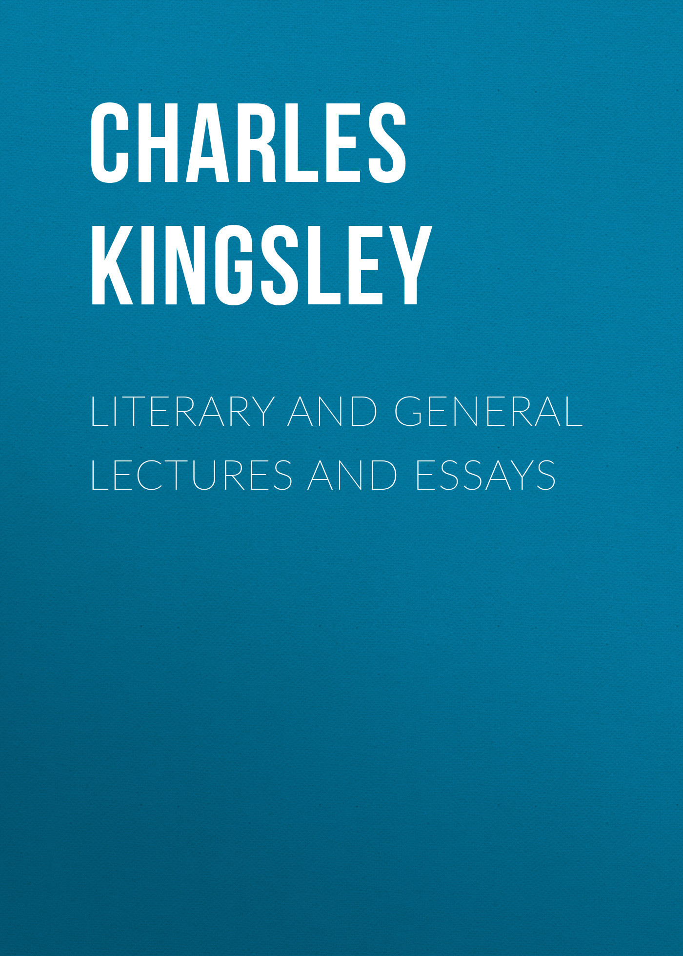 Charles Kingsley Literary and General Lectures and Essays hugh blair lectures on rhetoric and belles lettres vol 3