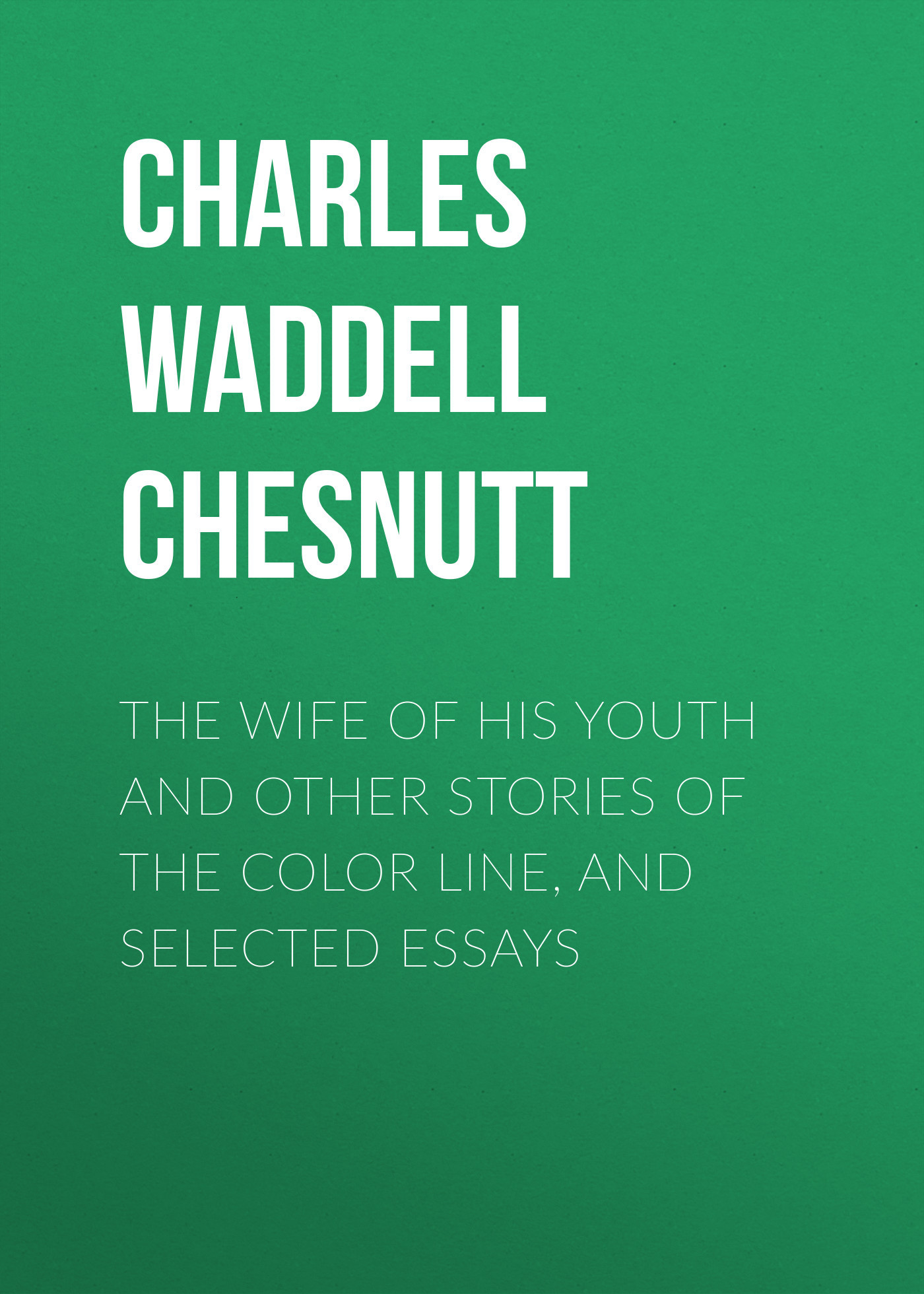 Charles Waddell Chesnutt The Wife of his Youth and Other Stories of the Color Line, and Selected Essays counterculture and youth the music of protest