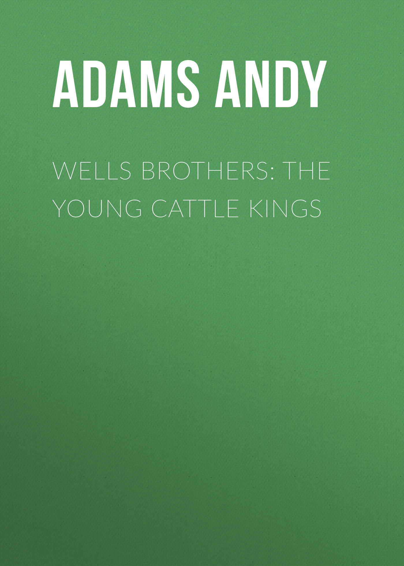 Adams Andy Wells Brothers: The Young Cattle Kings 120 pcs cattle bone