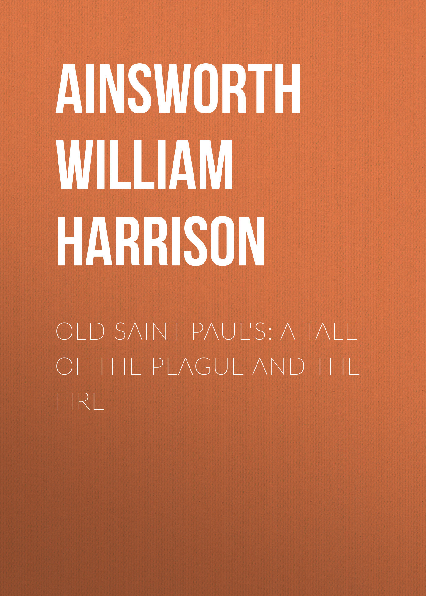 Ainsworth William Harrison Old Saint Paul's: A Tale of the Plague and the Fire coco vision rotating pu leather case cover for kindle fire hd 7 inch 2012 old model