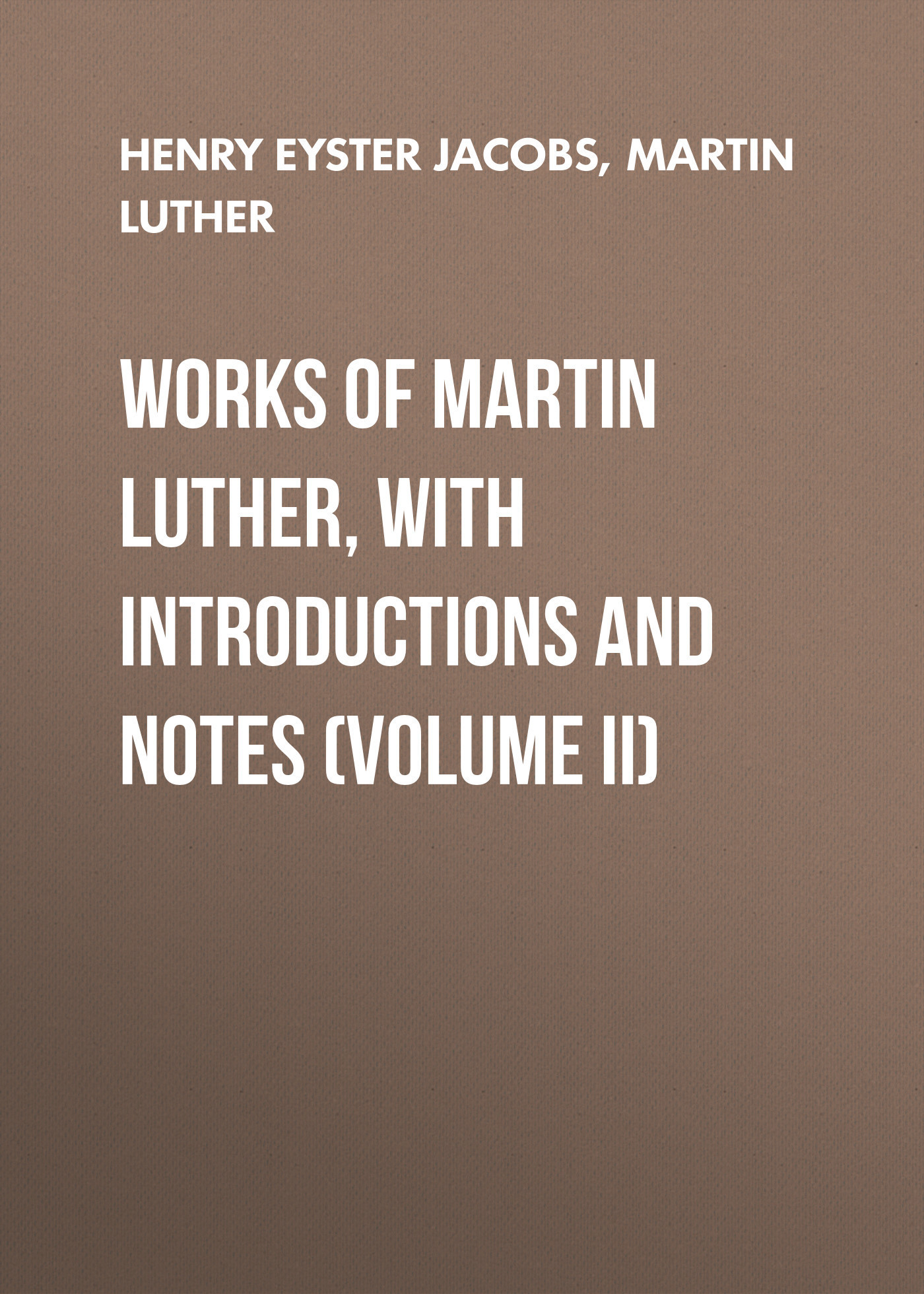 Martin Luther Works of Martin Luther, with Introductions and Notes (Volume II) martin luther dr martin luther s deutsche geistliche lieder