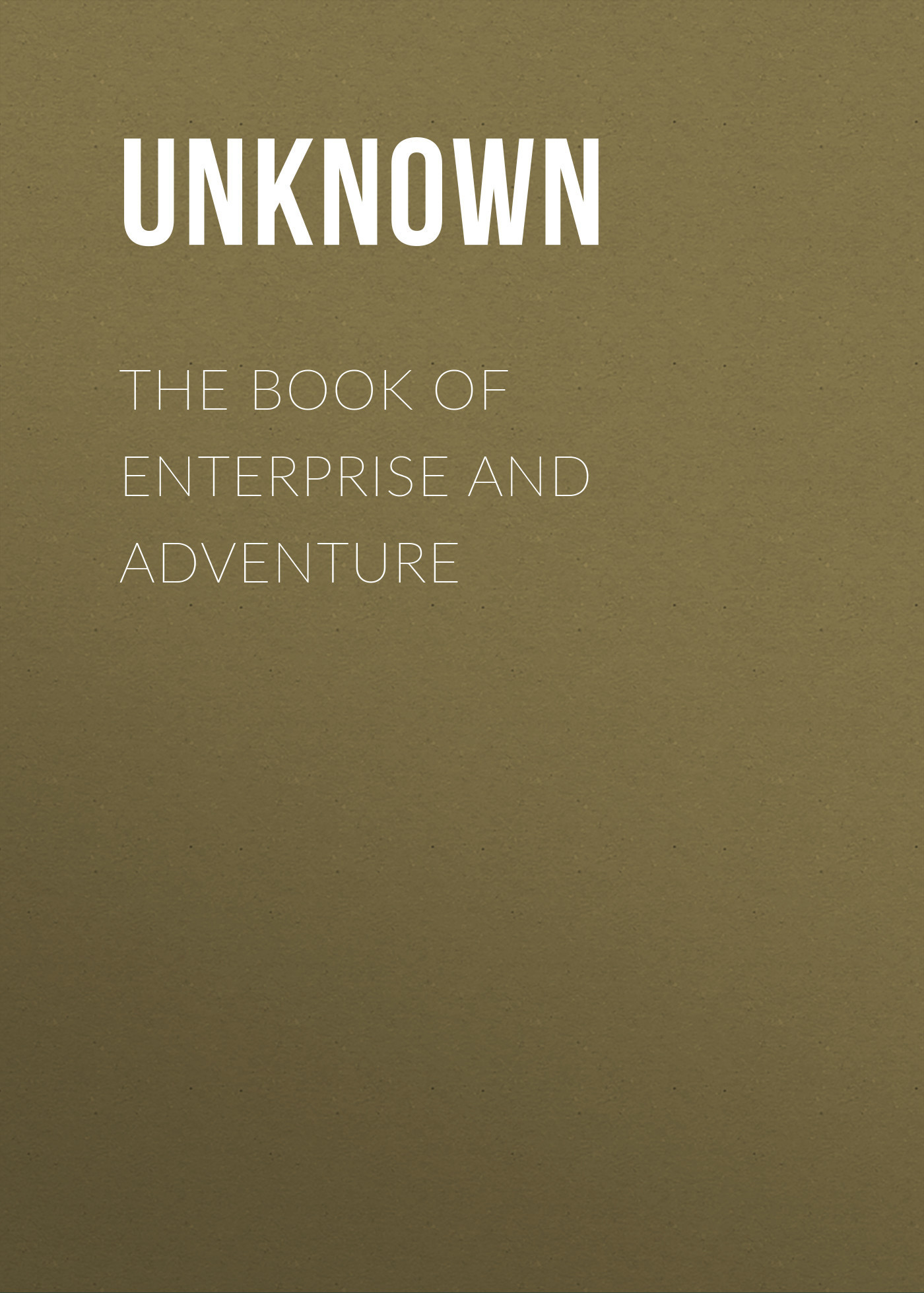 Unknown The Book of Enterprise and Adventure