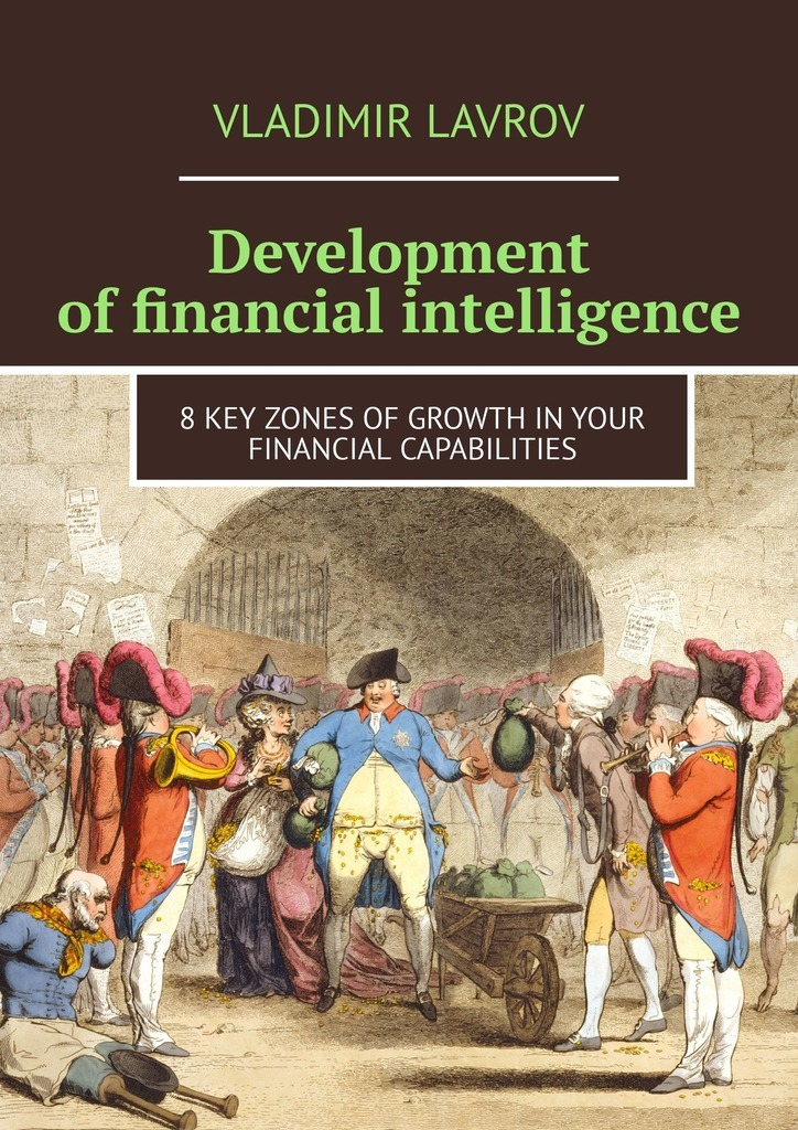 Vladimir S. Lavrov Development of financial intelligence. 8 Key Zones of Growth in Your Financial Capabilities find your why