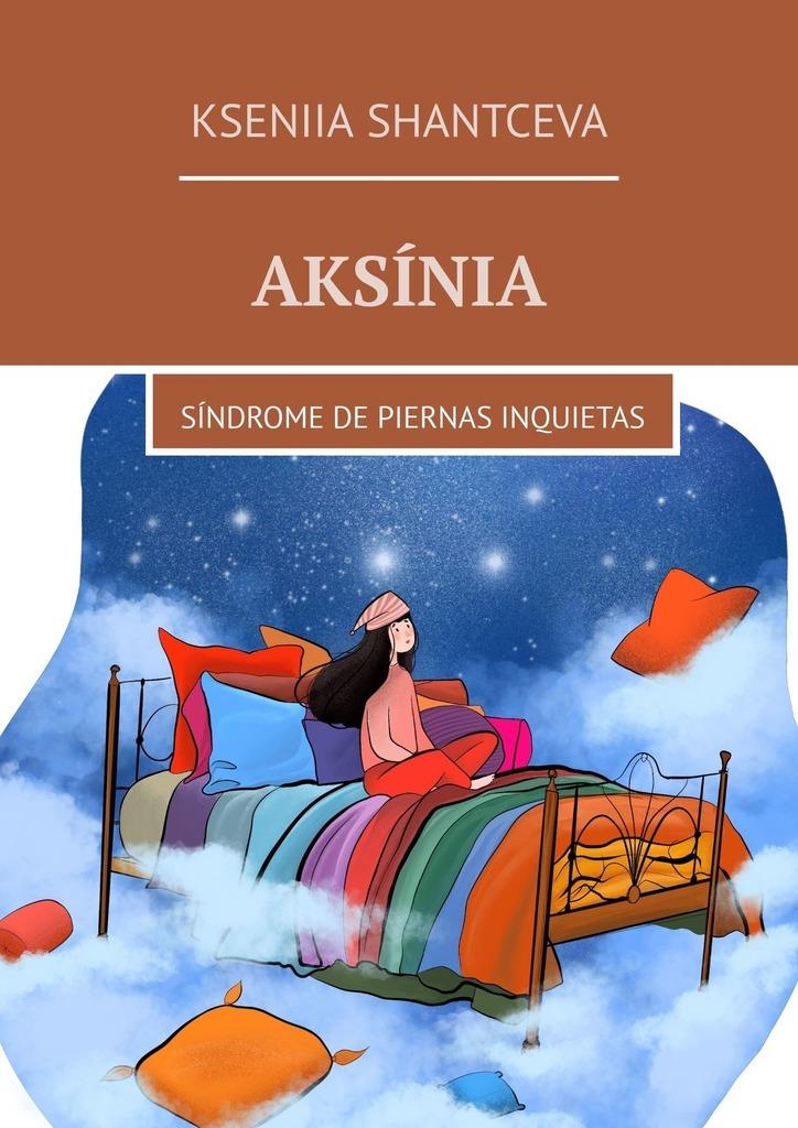 Aksínia. Síndrome de piernas inquietas