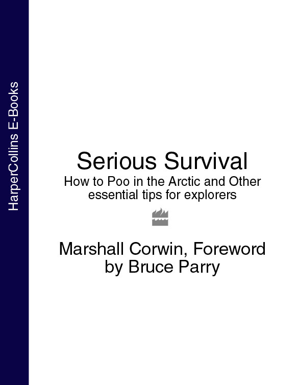 Serious Survival: How to Poo in the Arctic and Other essential tips for explorers