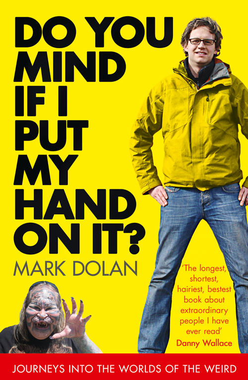 Do You Mind if I Put My Hand on it?: Journeys into the Worlds of the Weird