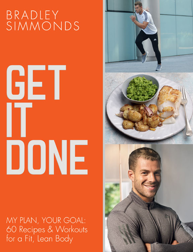 Bradley Simmonds - Get It Done: My Plan, Your Goal: 60 Recipes and Workout Sessions for a Fit, Lean Body