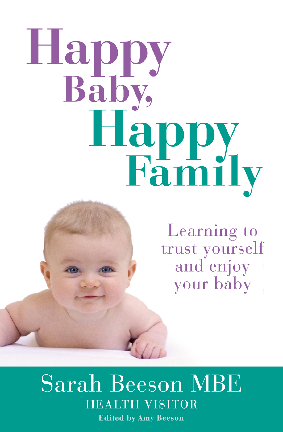 Sarah Beeson - Happy Baby, Happy Family: Learning to trust yourself and enjoy your baby