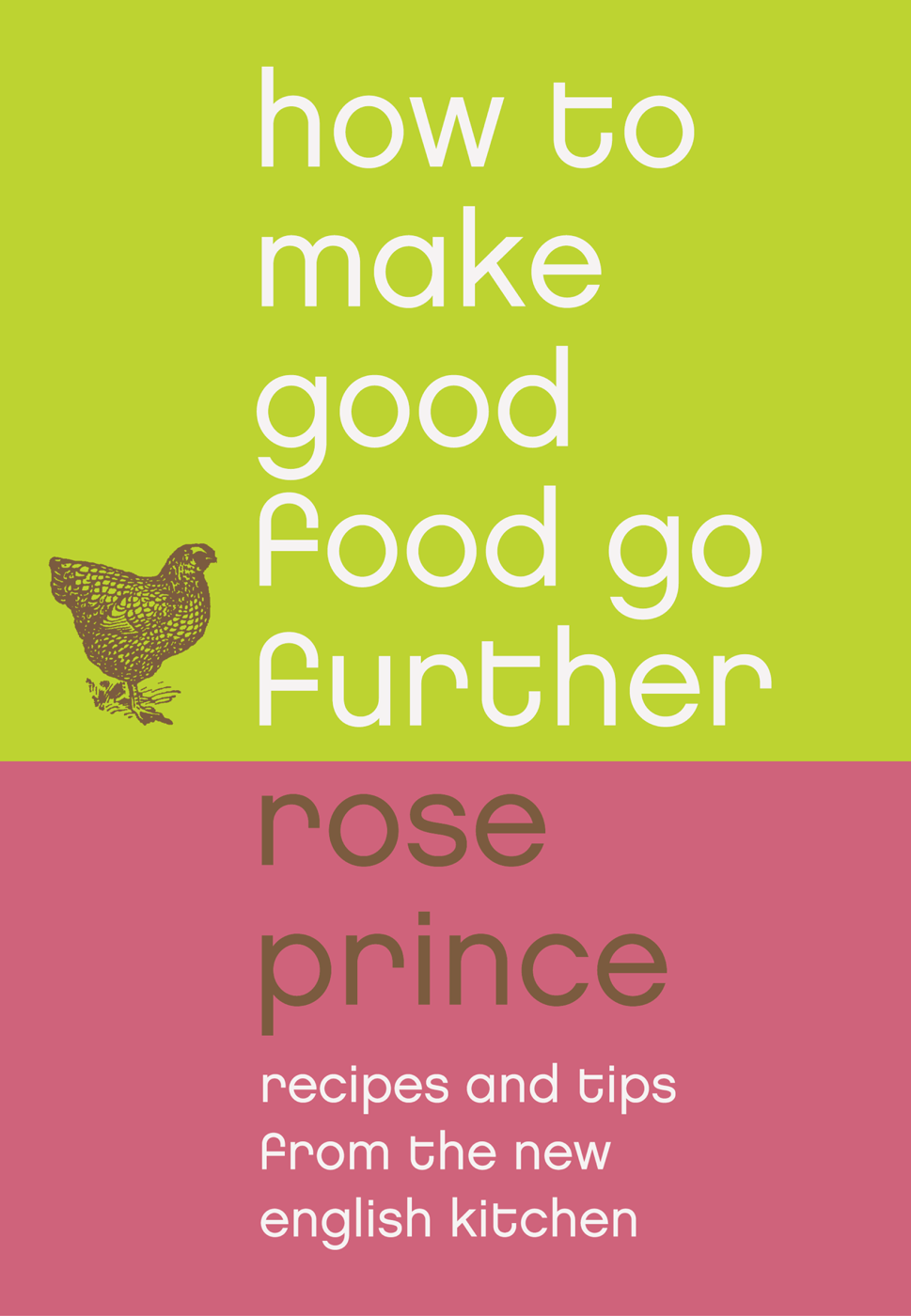 Rose Prince - How To Make Good Food Go Further: Recipes and Tips from The New English Kitchen