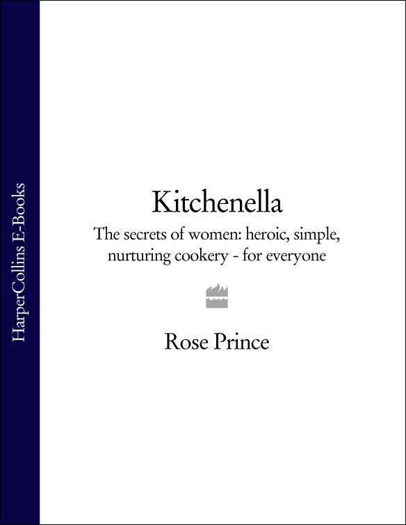 Rose Prince - Kitchenella: The secrets of women: heroic, simple, nurturing cookery - for everyone