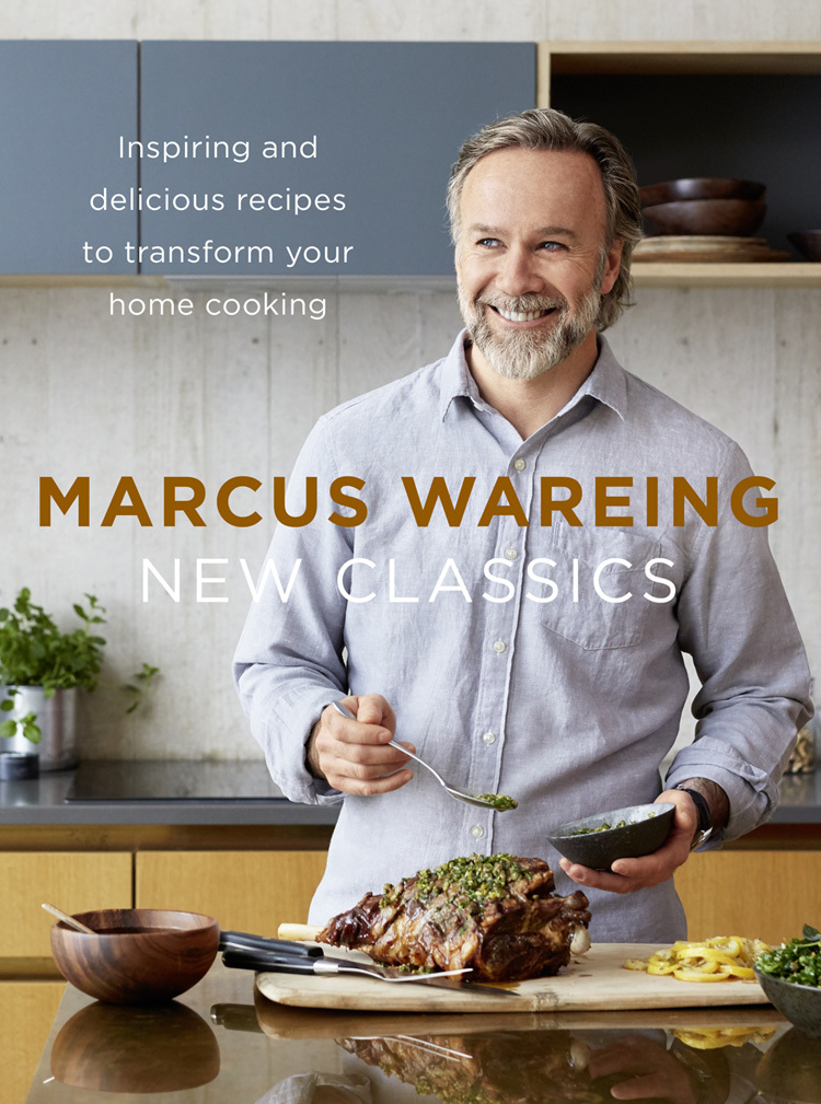 Marcus Wareing - New Classics: Inspiring and delicious recipes to transform your home cooking