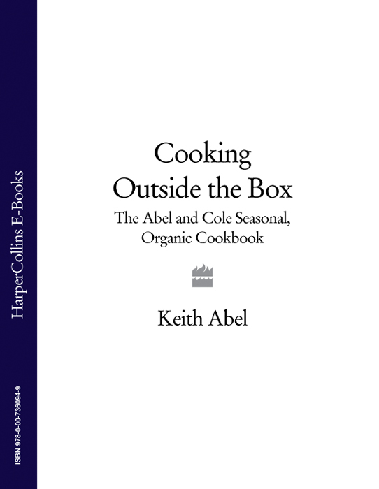 Keith Abel - Cooking Outside the Box: The Abel and Cole Seasonal, Organic Cookbook