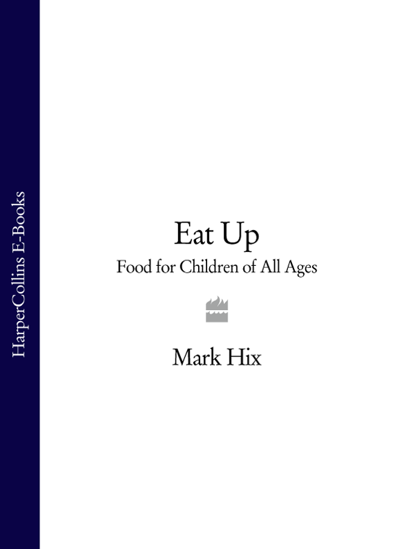 Mark Hix - Eat Up: Food for Children of All Ages