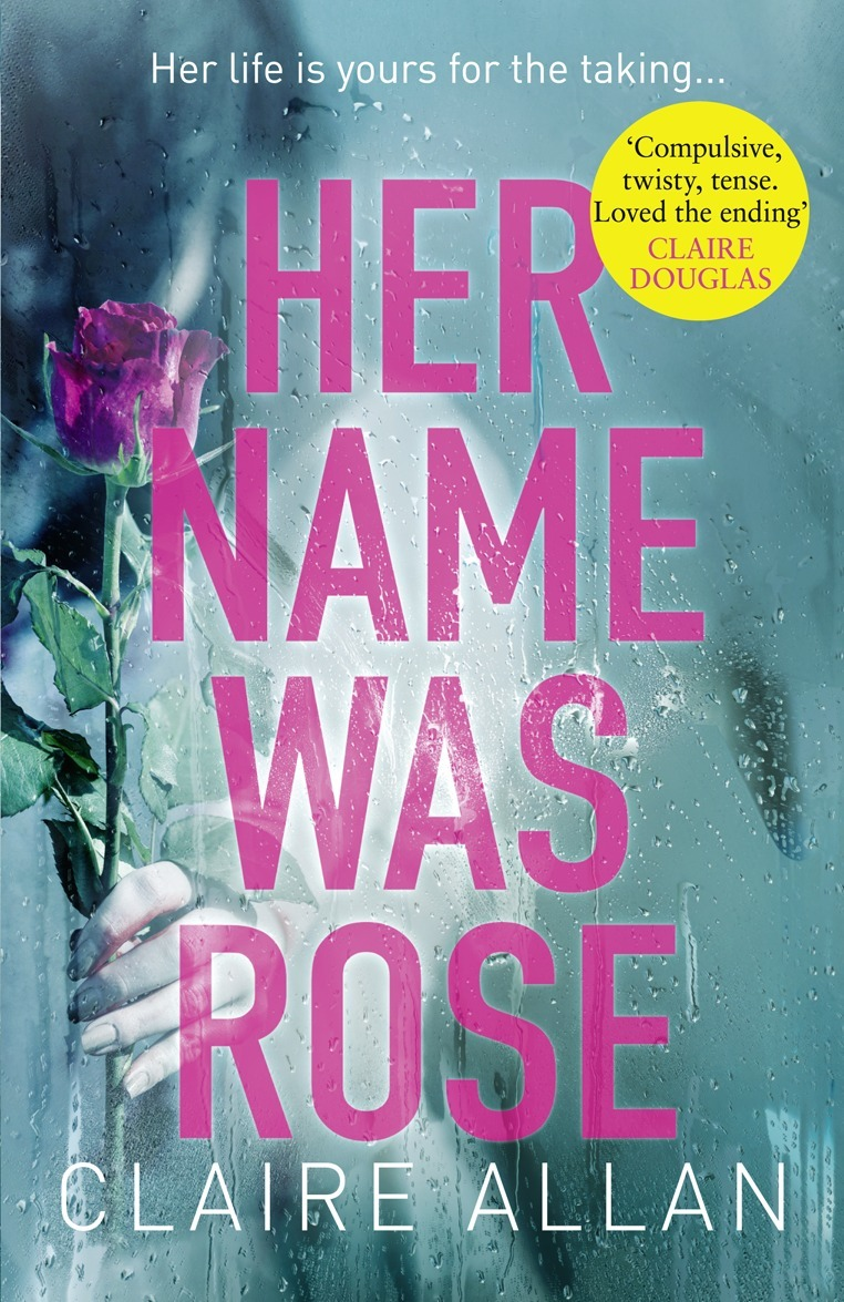 Claire Allan - Her Name Was Rose: The gripping psychological thriller you need to read this year