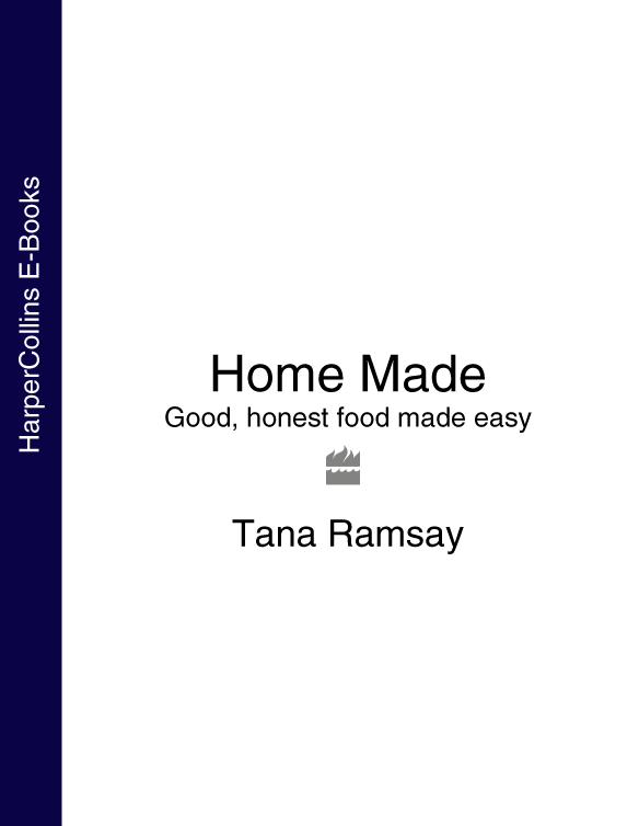Tana Ramsay - Home Made: Good, honest food made easy