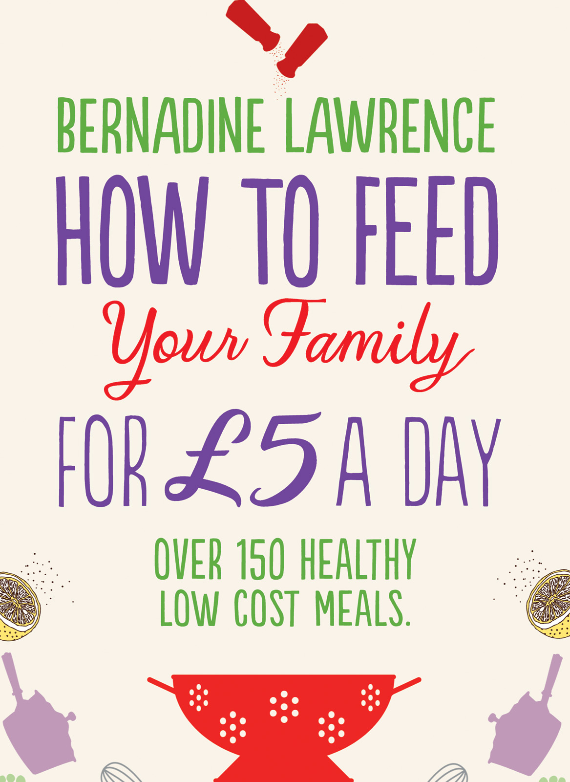 Bernadine Lawrence - How to Feed Your Family for £5 a Day