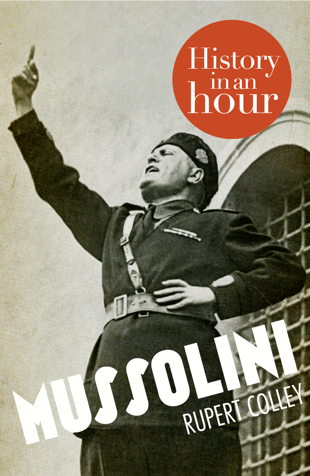 Rupert Colley - Mussolini: History in an Hour